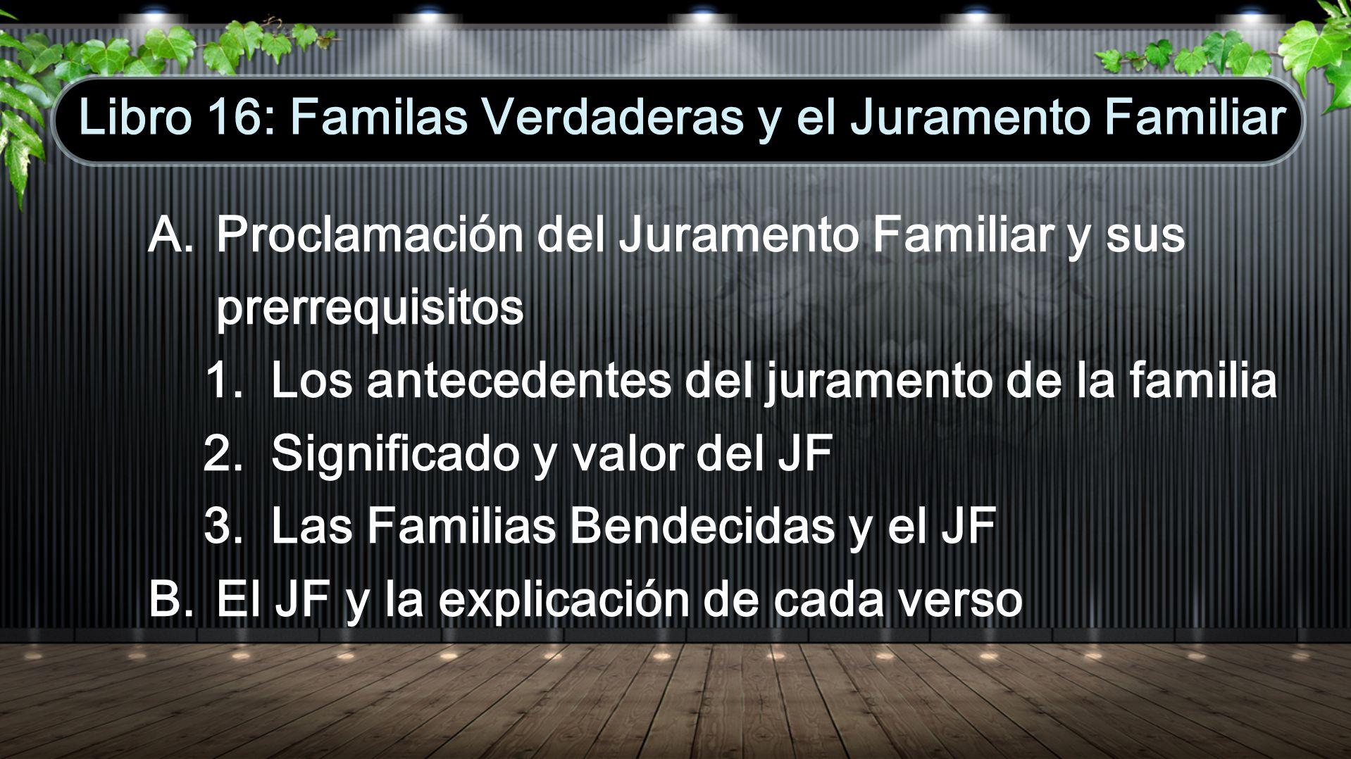 A.Proclamación del Juramento Familiar y sus prerrequisitos 1. Los antecedentes del juramento de la familia 2. Significado y valor del JF 3. Las Famili