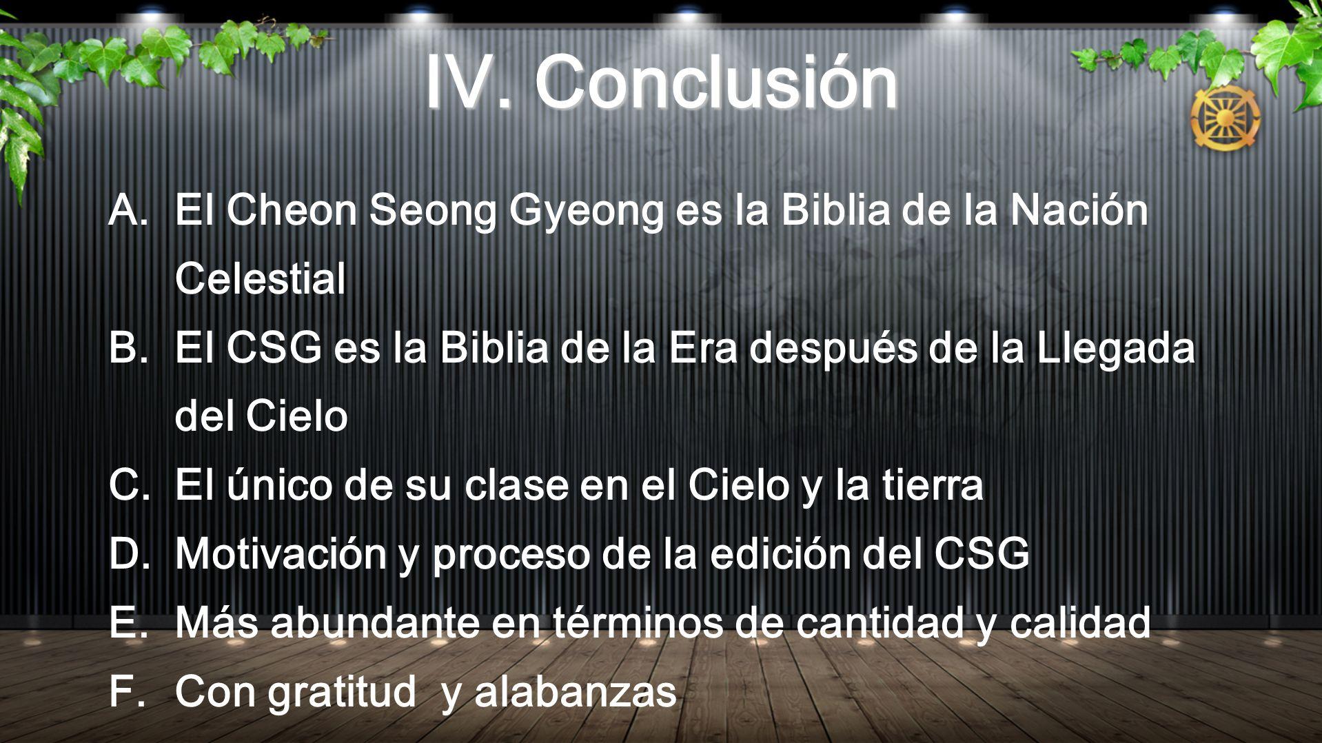 IV. Conclusión A.El Cheon Seong Gyeong es la Biblia de la Nación Celestial B.El CSG es la Biblia de la Era después de la Llegada del Cielo C.El único