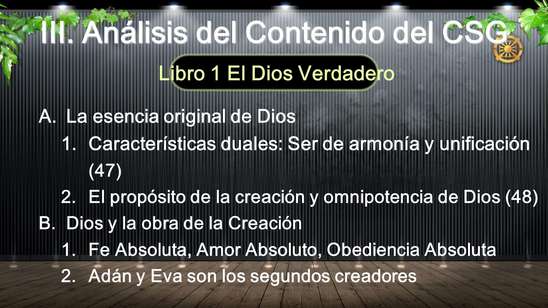 III. Análisis del Contenido del CSG Libro 1 El Dios Verdadero A.La esencia original de Dios 1. Características duales: Ser de armonía y unificación (4