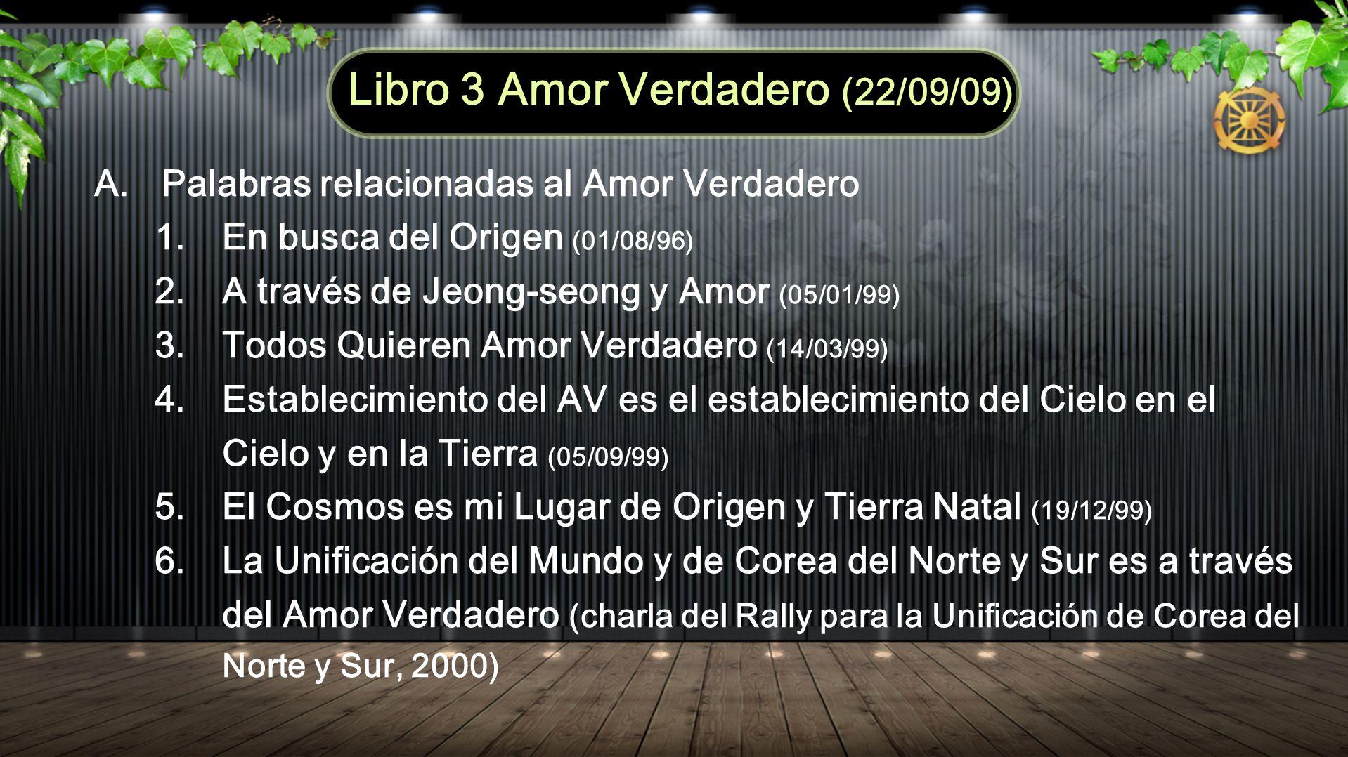 A. Palabras relacionadas al Amor Verdadero 1. En busca del Origen (01/08/96) 2. A través de Jeong-seong y Amor (05/01/99) 3. Todos Quieren Amor Verdad