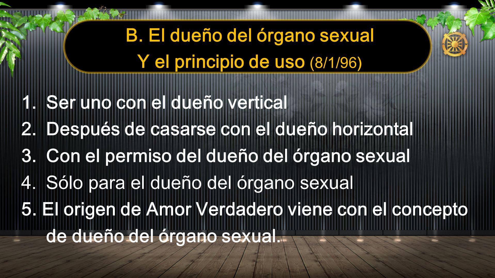 B. El dueño del órgano sexual Y el principio de uso (8/1/96) 1.Ser uno con el dueño vertical 2.Después de casarse con el dueño horizontal 3.Con el per