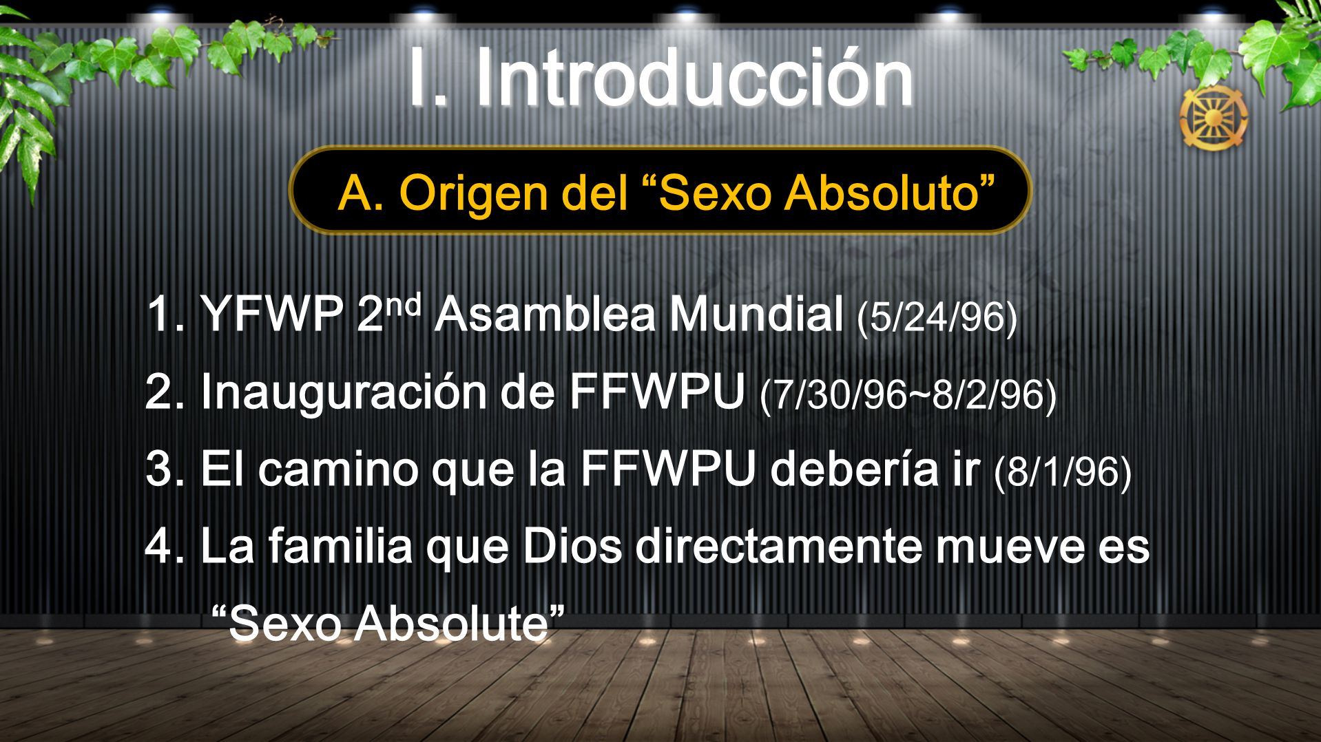 I. Introducción A. Origen del Sexo Absoluto 1. YFWP 2 nd Asamblea Mundial (5/24/96) 2. Inauguración de FFWPU (7/30/96~8/2/96) 3. El camino que la FFWP