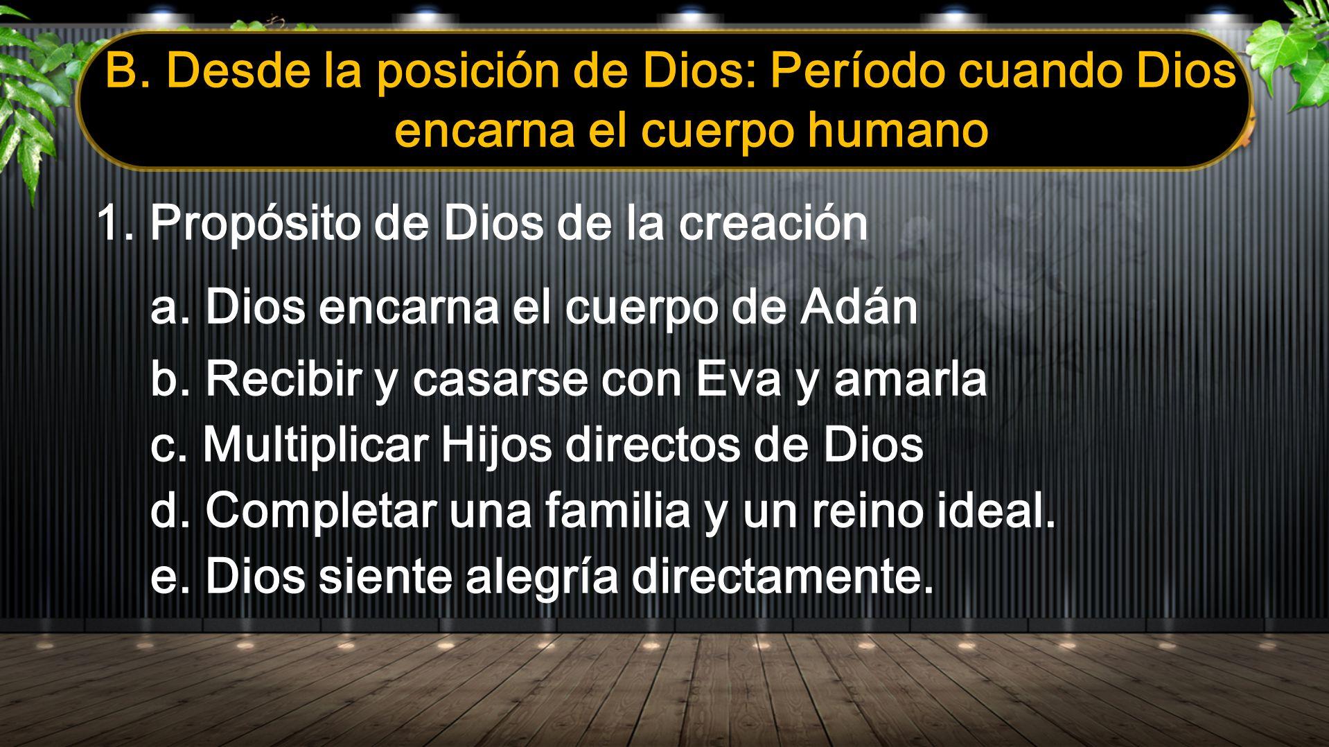 B. Desde la posición de Dios: Período cuando Dios encarna el cuerpo humano 1. Propósito de Dios de la creación a. Dios encarna el cuerpo de Adán b. Re