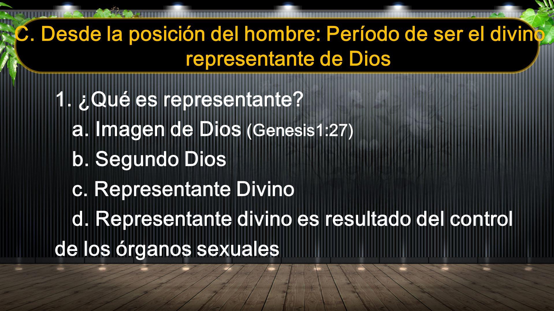 C. Desde la posición del hombre: Período de ser el divino representante de Dios 1. ¿Qué es representante? a. Imagen de Dios (Genesis1:27) b. Segundo D