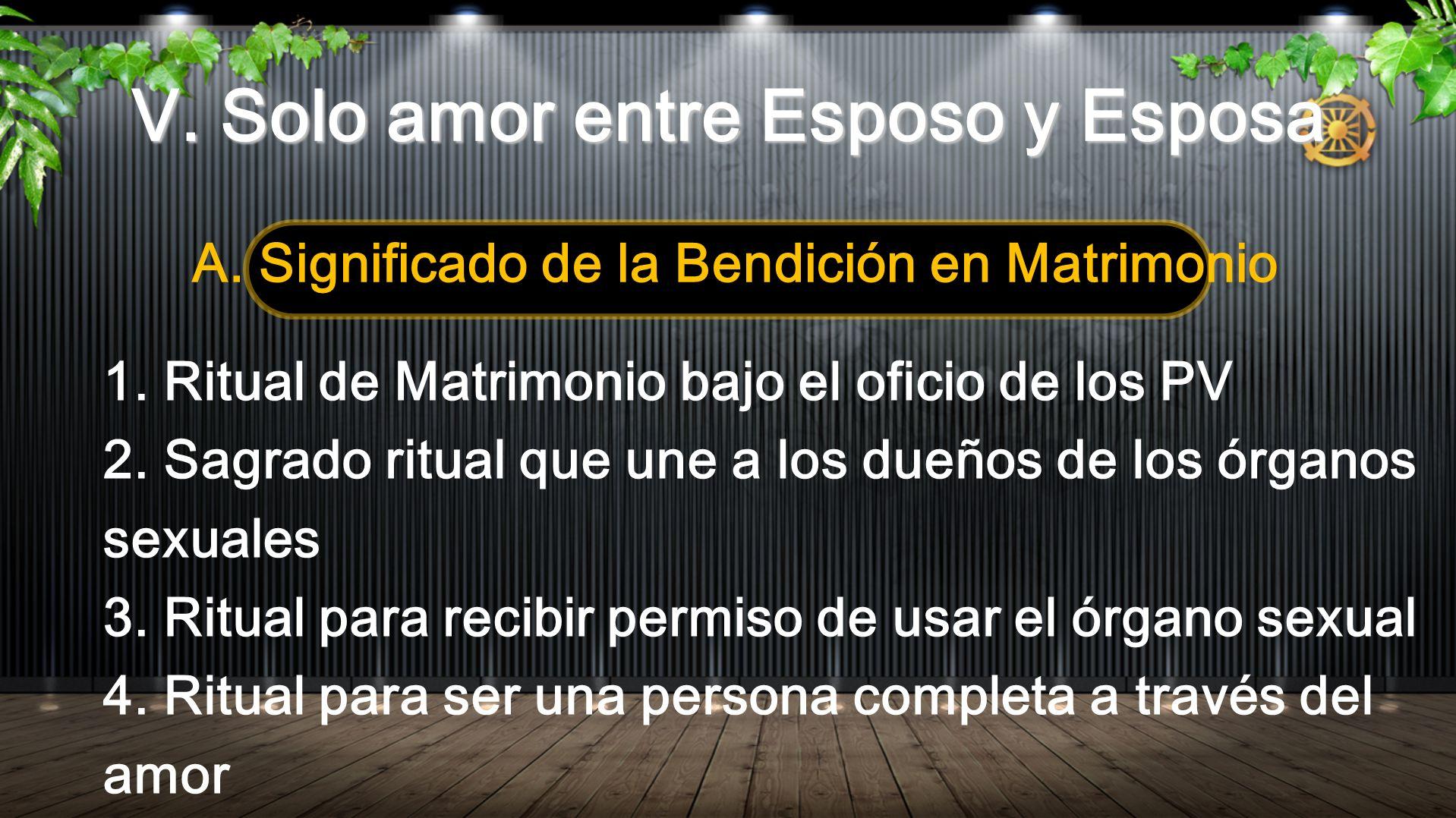 V. Solo amor entre Esposo y Esposa A. Significado de la Bendición en Matrimonio 1. Ritual de Matrimonio bajo el oficio de los PV 2. Sagrado ritual que