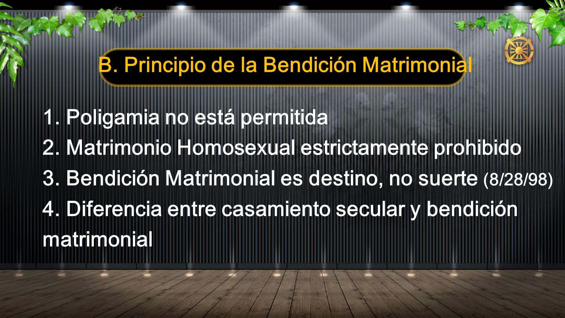 B. Principio de la Bendición Matrimonial 1. Poligamia no está permitida 2. Matrimonio Homosexual estrictamente prohibido 3. Bendición Matrimonial es d