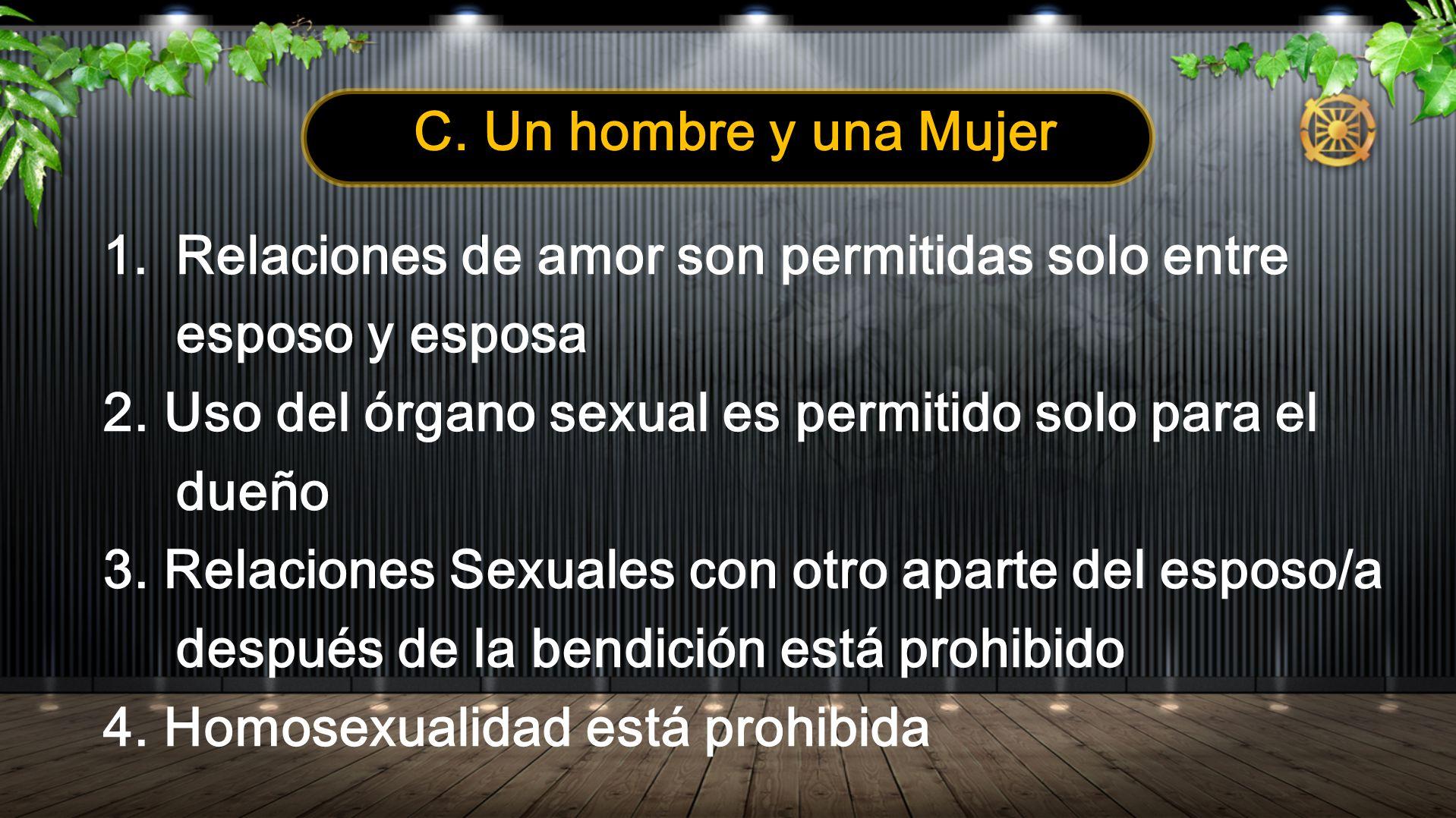 C. Un hombre y una Mujer 1.Relaciones de amor son permitidas solo entre esposo y esposa 2. Uso del órgano sexual es permitido solo para el dueño 3. Re