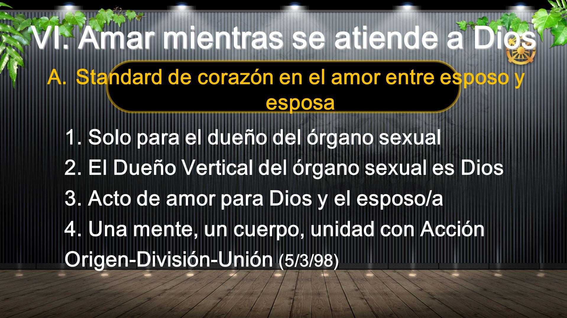 VI. Amar mientras se atiende a Dios A.Standard de corazón en el amor entre esposo y esposa 1. Solo para el dueño del órgano sexual 2. El Dueño Vertica