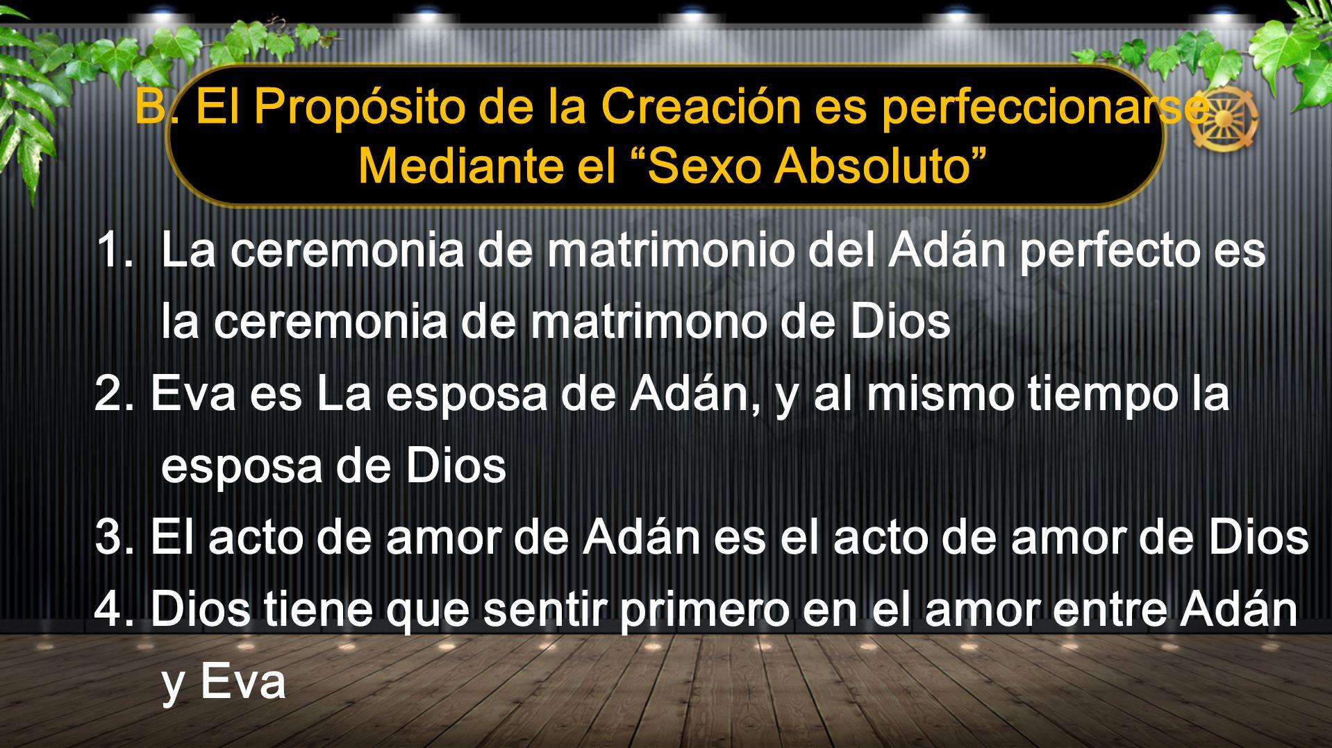 B. El Propósito de la Creación es perfeccionarse Mediante el Sexo Absoluto 1.La ceremonia de matrimonio del Adán perfecto es la ceremonia de matrimono