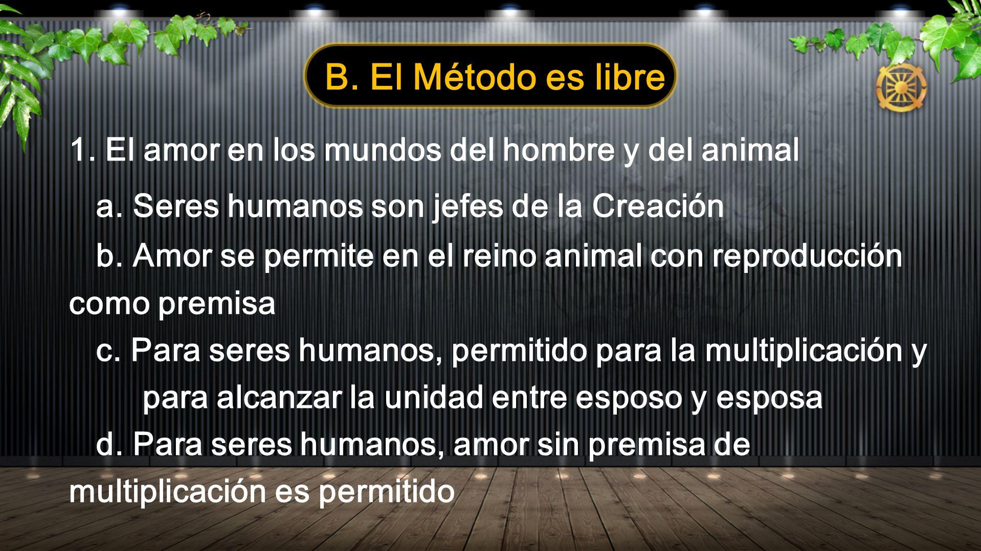 B. El Método es libre 1. El amor en los mundos del hombre y del animal a. Seres humanos son jefes de la Creación b. Amor se permite en el reino animal