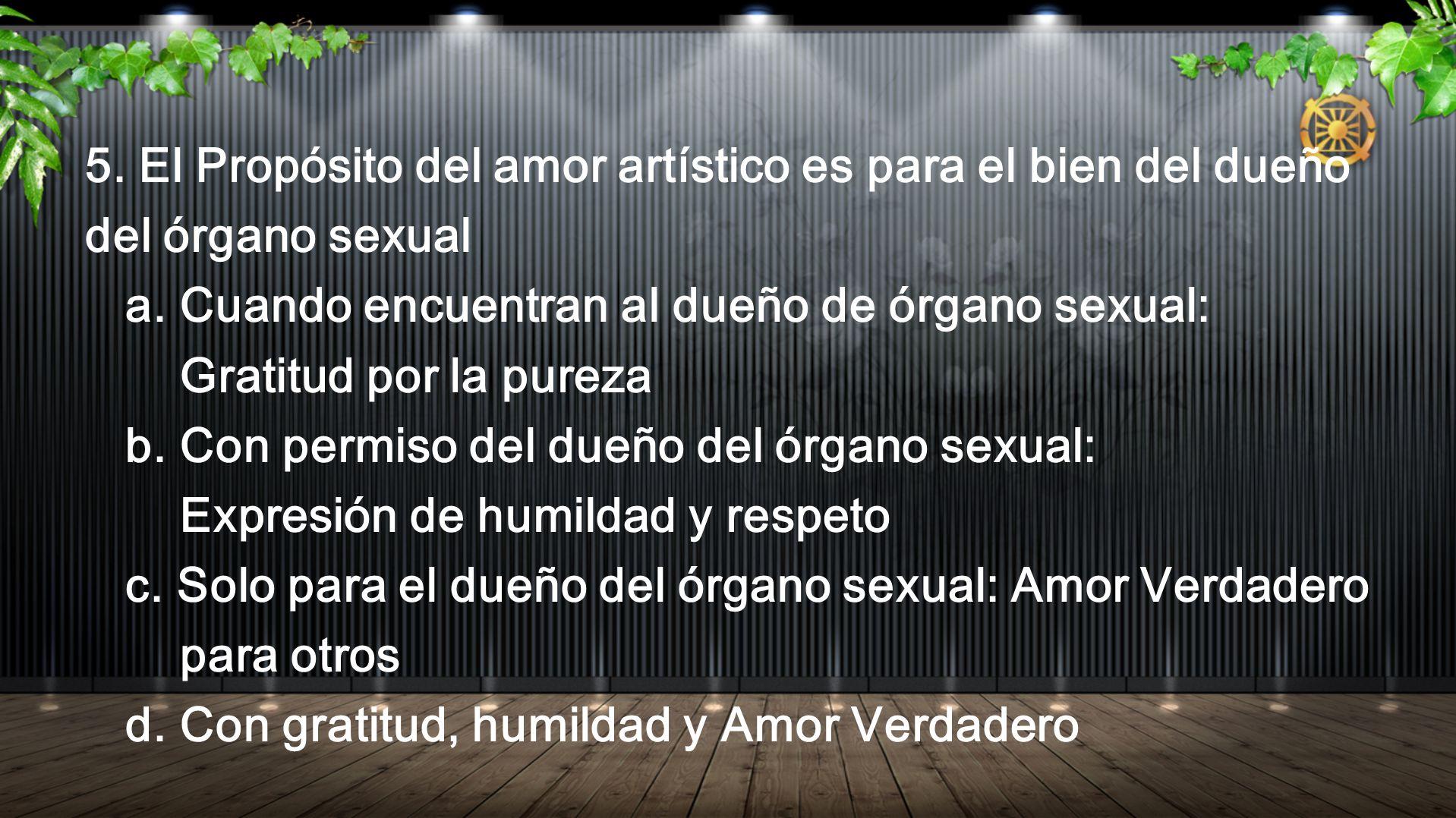 5. El Propósito del amor artístico es para el bien del dueño del órgano sexual a. Cuando encuentran al dueño de órgano sexual: Gratitud por la pureza