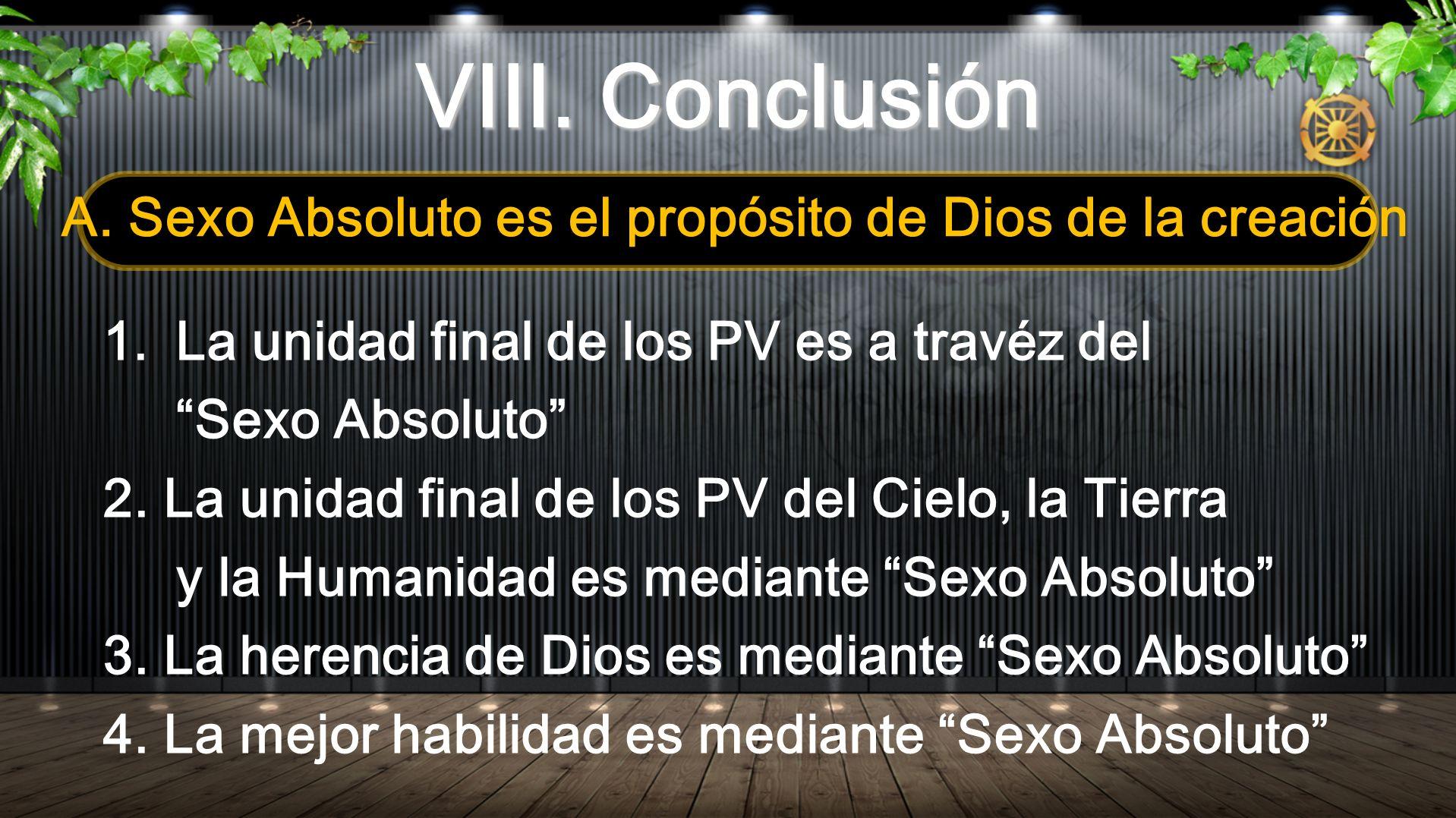 VIII. Conclusión A. Sexo Absoluto es el propósito de Dios de la creación 1.La unidad final de los PV es a travéz del Sexo Absoluto 2. La unidad final