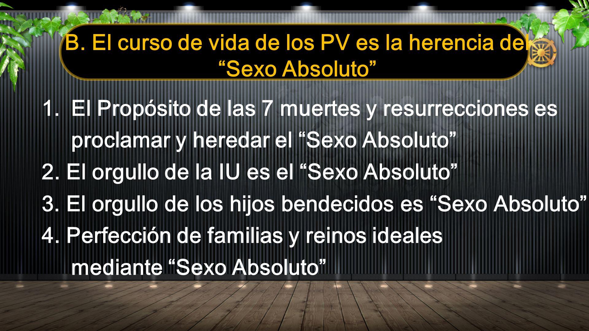 B. El curso de vida de los PV es la herencia del Sexo Absoluto 1.El Propósito de las 7 muertes y resurrecciones es proclamar y heredar el Sexo Absolut