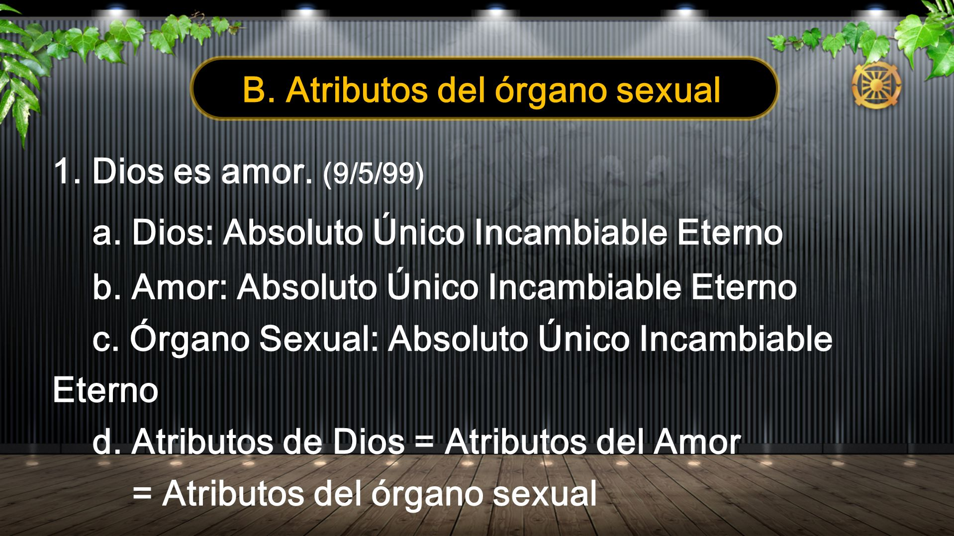 B. Atributos del órgano sexual 1. Dios es amor. (9/5/99) a. Dios: Absoluto Único Incambiable Eterno b. Amor: Absoluto Único Incambiable Eterno c. Órga