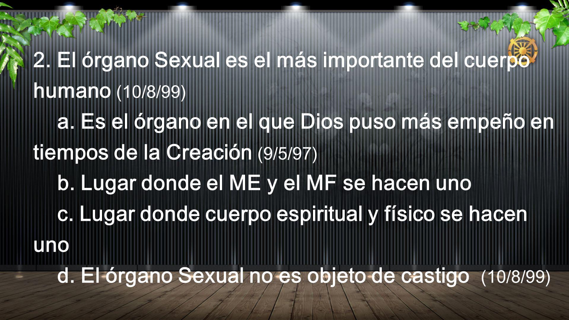 2. El órgano Sexual es el más importante del cuerpo humano (10/8/99) a. Es el órgano en el que Dios puso más empeño en tiempos de la Creación (9/5/97)