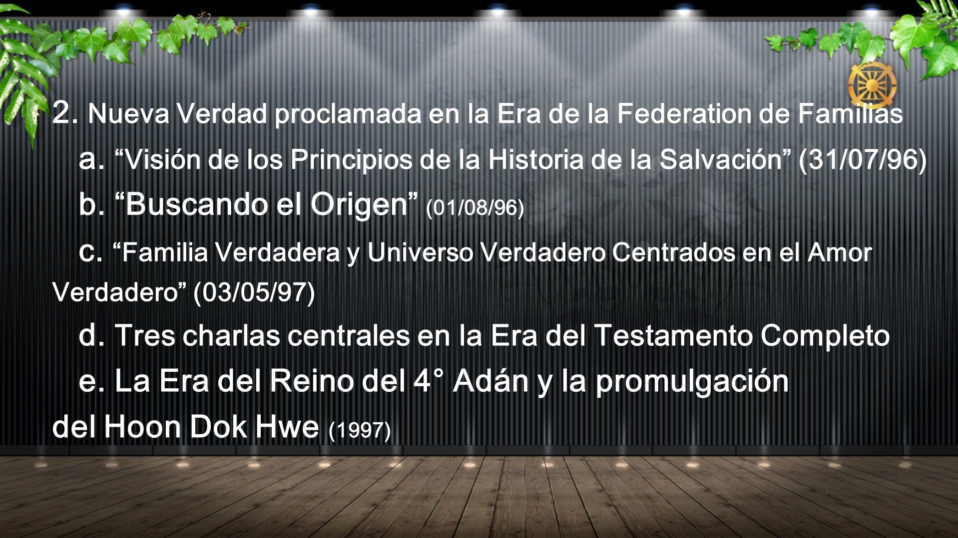 2. Nueva Verdad proclamada en la Era de la Federation de Familias a. Visión de los Principios de la Historia de la Salvación (31/07/96) b. Buscando el