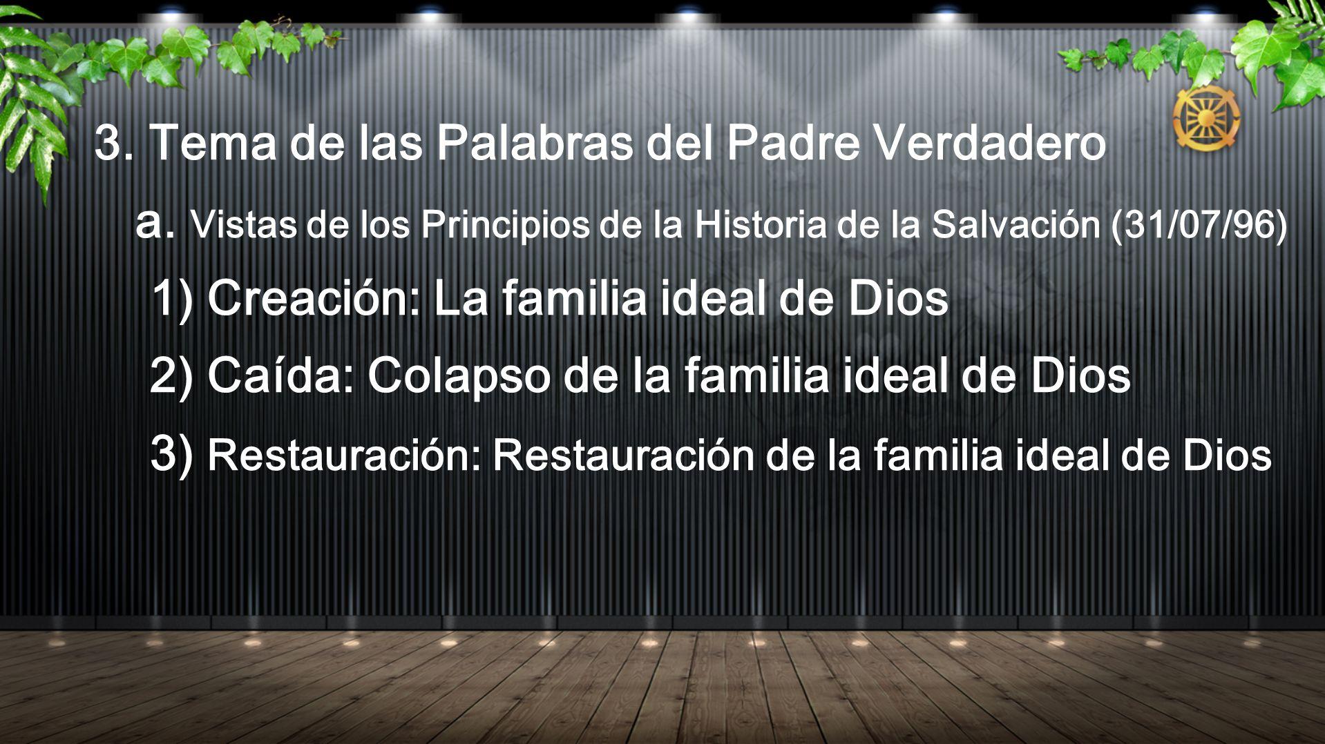 3. Tema de las Palabras del Padre Verdadero a. Vistas de los Principios de la Historia de la Salvación (31/07/96) 1) Creación: La familia ideal de Dio