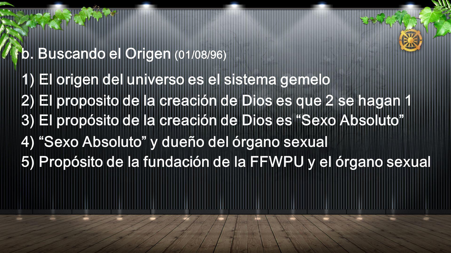b. Buscando el Origen (01/08/96) 1) El origen del universo es el sistema gemelo 2) El proposito de la creación de Dios es que 2 se hagan 1 3) El propó
