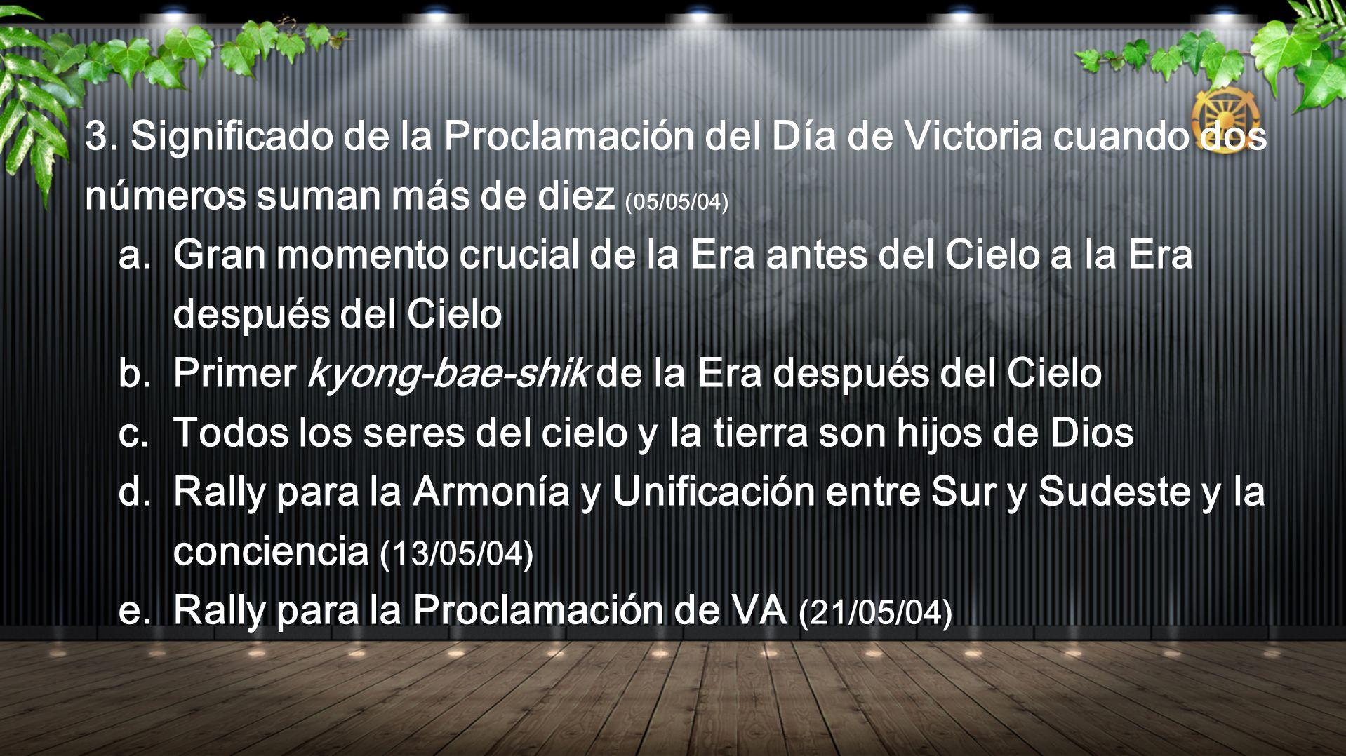 3. Significado de la Proclamación del Día de Victoria cuando dos números suman más de diez (05/05/04) a. Gran momento crucial de la Era antes del Ciel