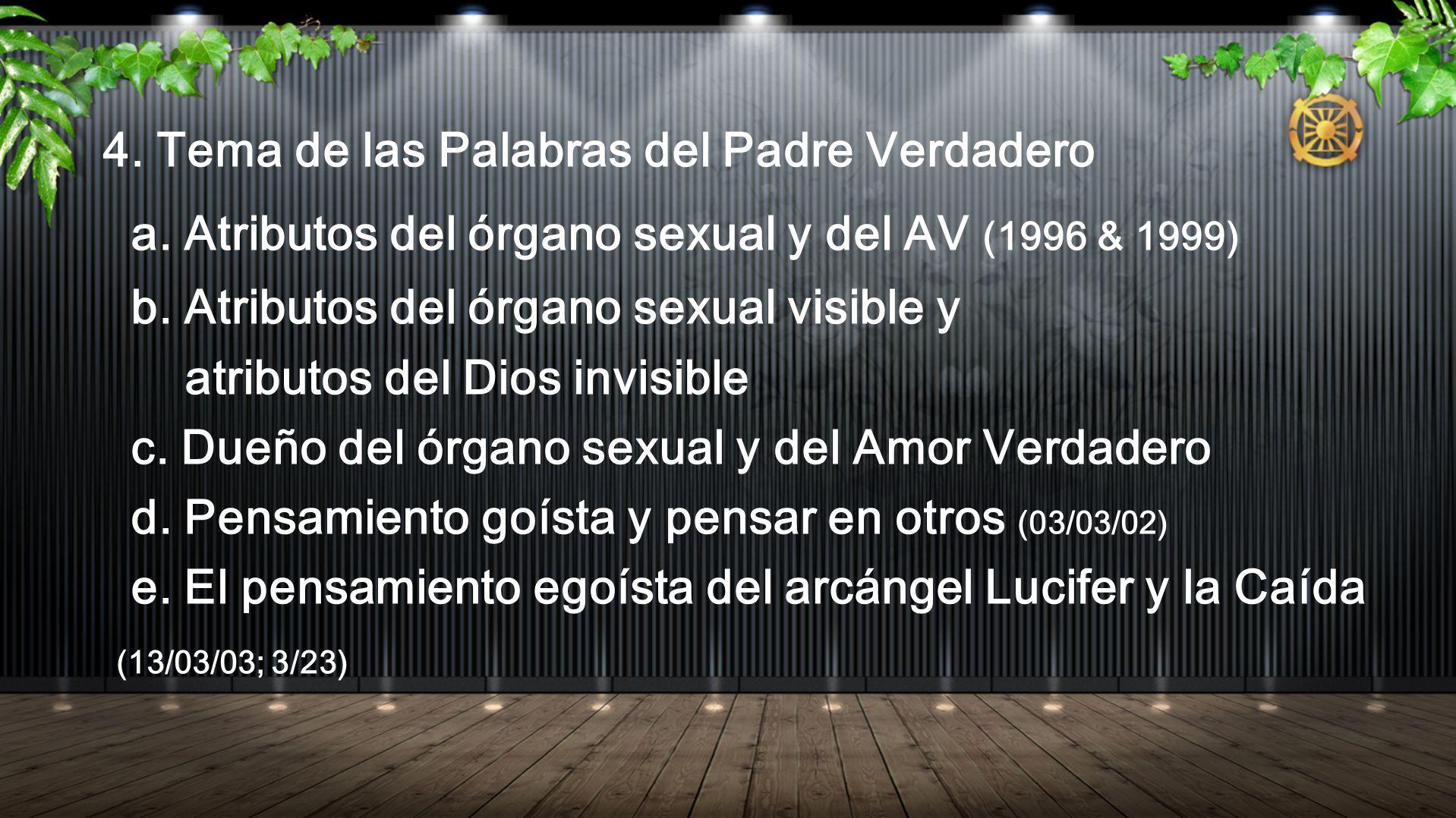 4. Tema de las Palabras del Padre Verdadero a. Atributos del órgano sexual y del AV (1996 & 1999) b. Atributos del órgano sexual visible y atributos d