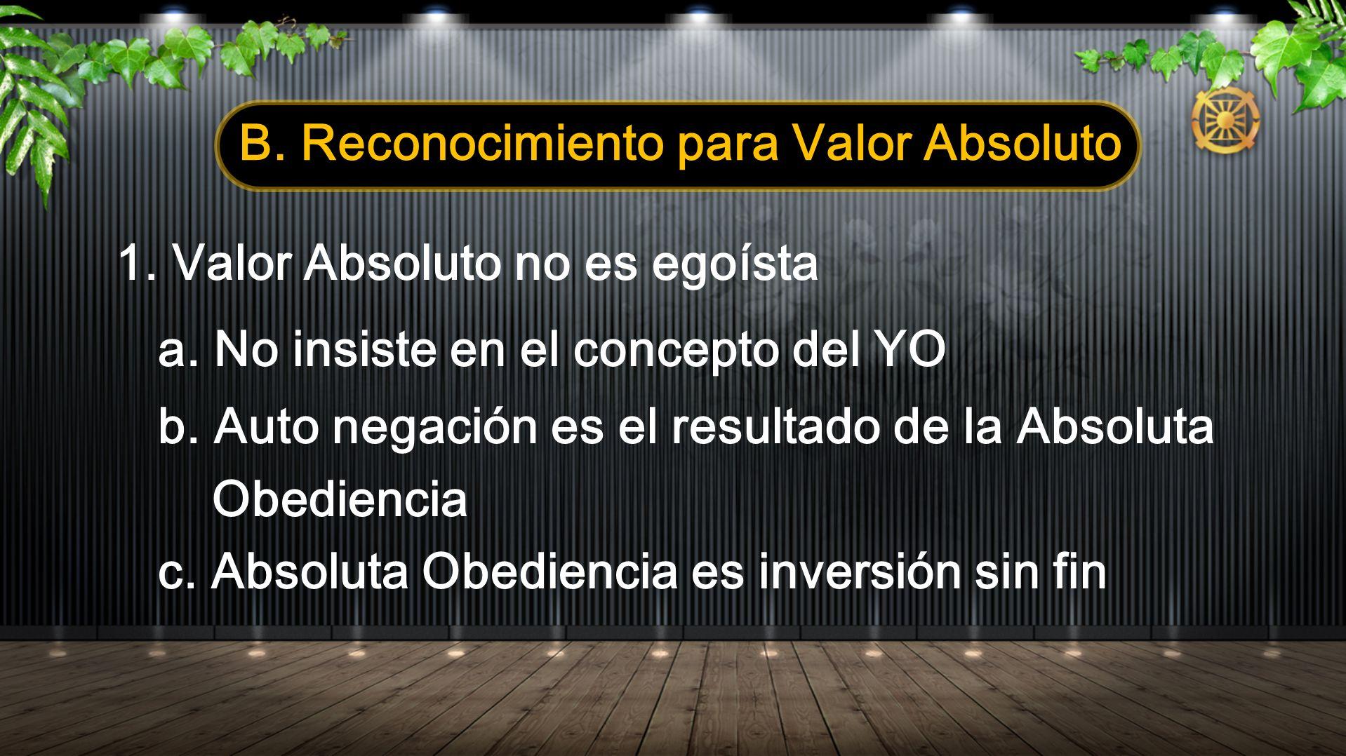 B. Reconocimiento para Valor Absoluto 1. Valor Absoluto no es egoísta a. No insiste en el concepto del YO b. Auto negación es el resultado de la Absol