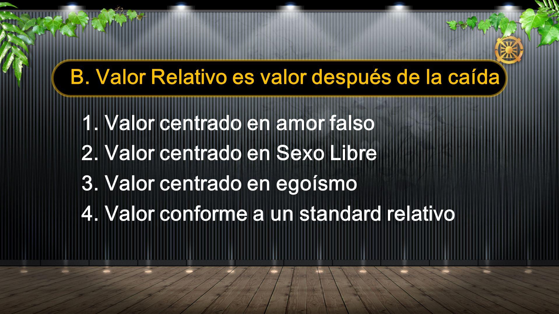 B. Valor Relativo es valor después de la caída 1. Valor centrado en amor falso 2. Valor centrado en Sexo Libre 3. Valor centrado en egoísmo 4. Valor c