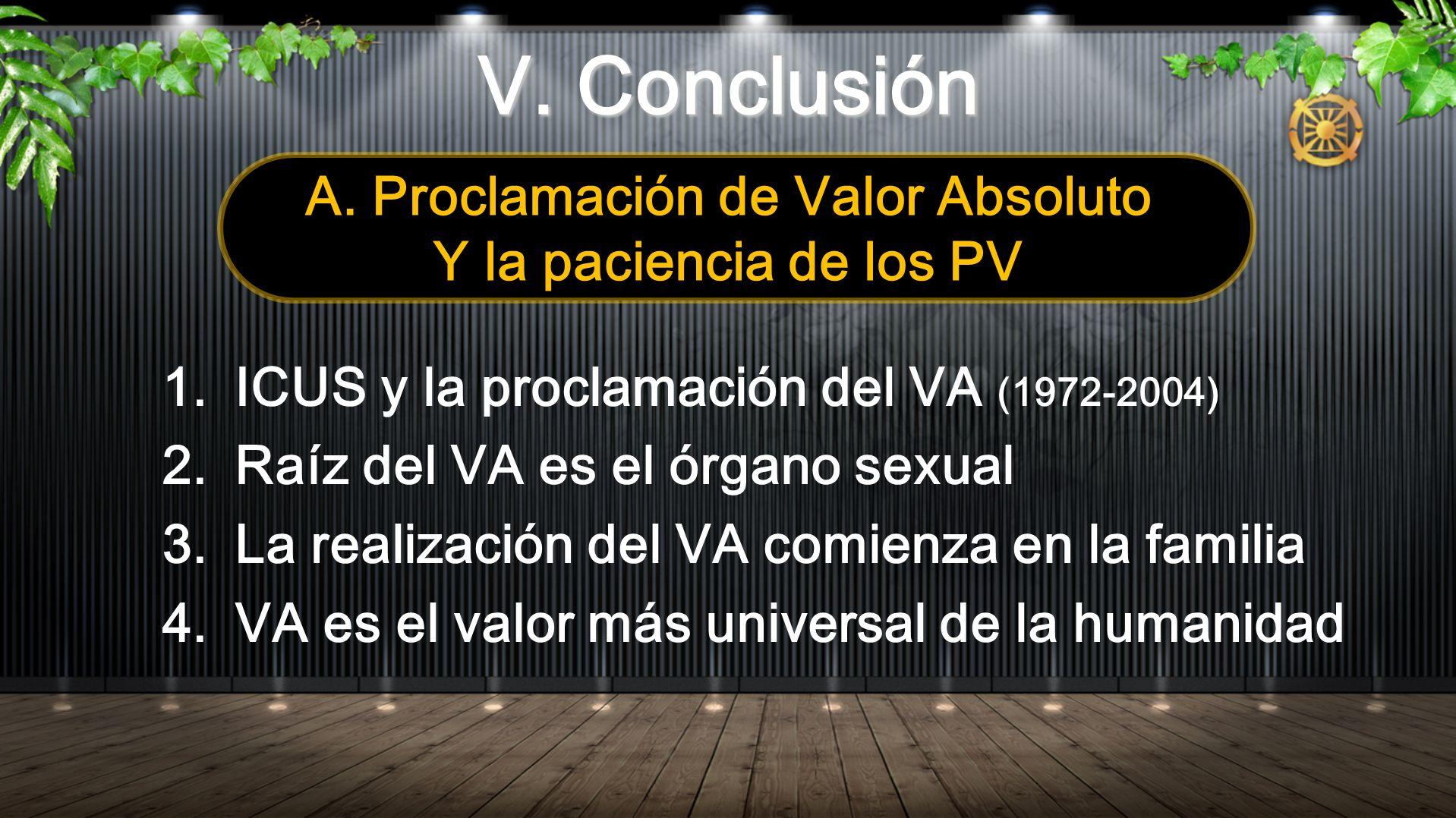 V. Conclusión 1. ICUS y la proclamación del VA (1972-2004) 2. Raíz del VA es el órgano sexual 3. La realización del VA comienza en la familia 4. VA es