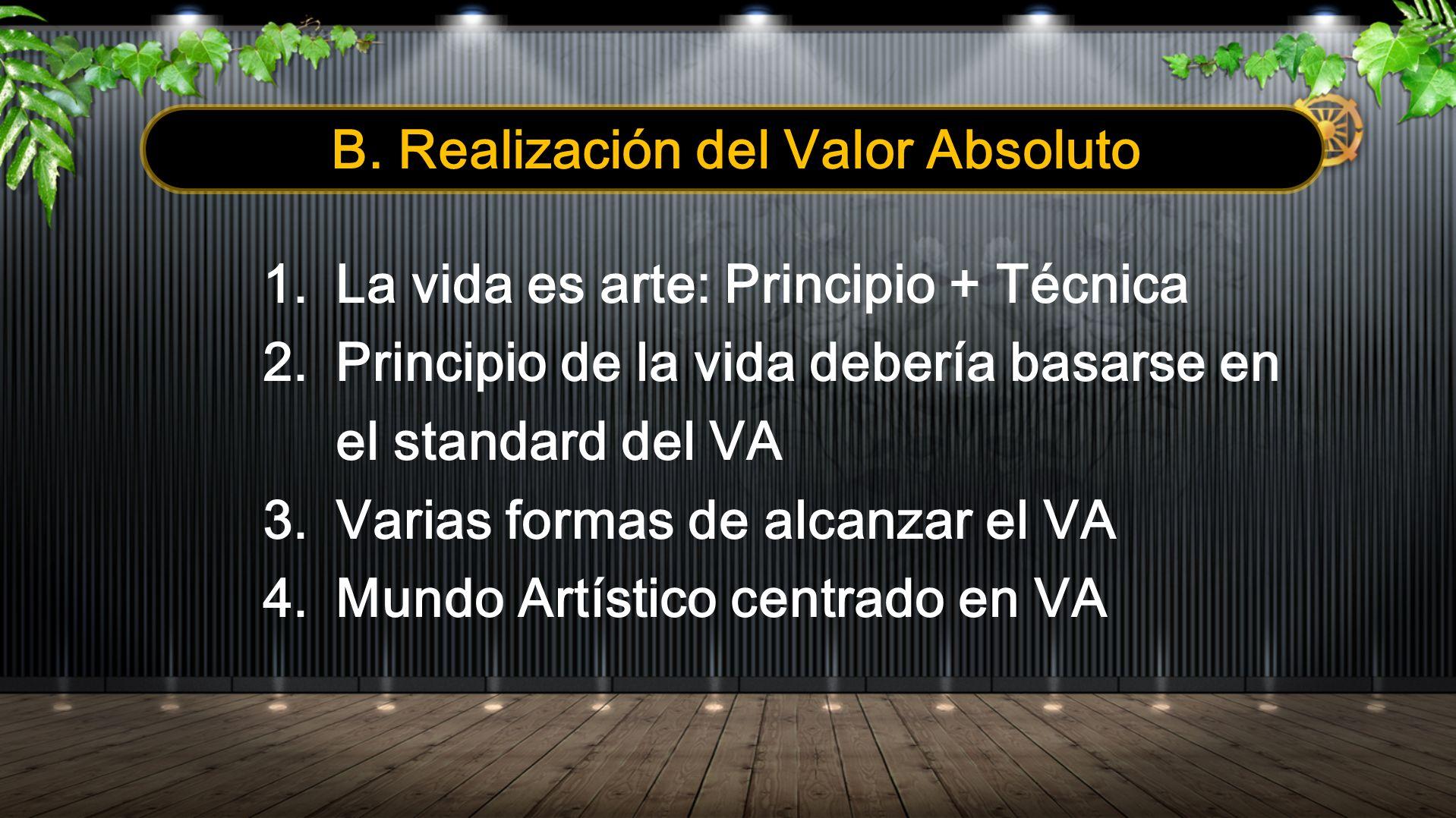 B. Realización del Valor Absoluto 1.La vida es arte: Principio + Técnica 2.Principio de la vida debería basarse en el standard del VA 3.Varias formas