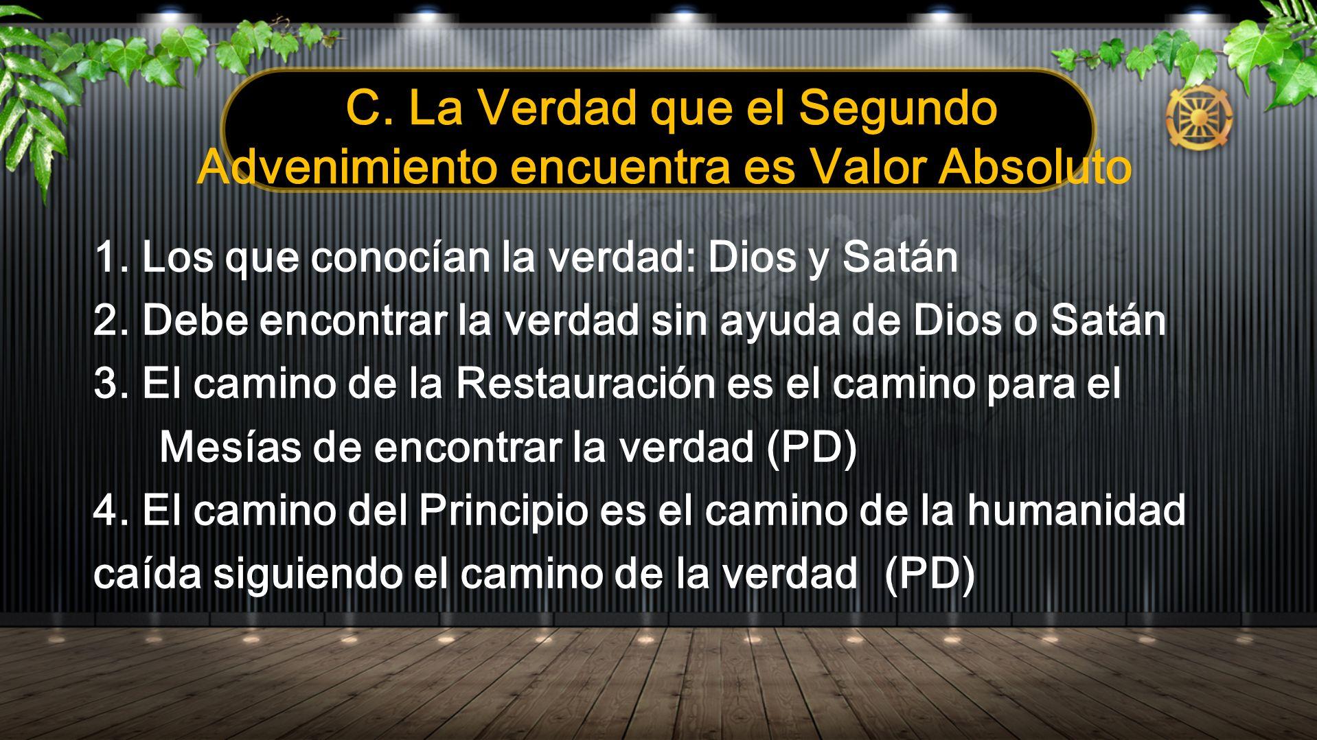 C. La Verdad que el Segundo Advenimiento encuentra es Valor Absoluto 1. Los que conocían la verdad: Dios y Satán 2. Debe encontrar la verdad sin ayuda