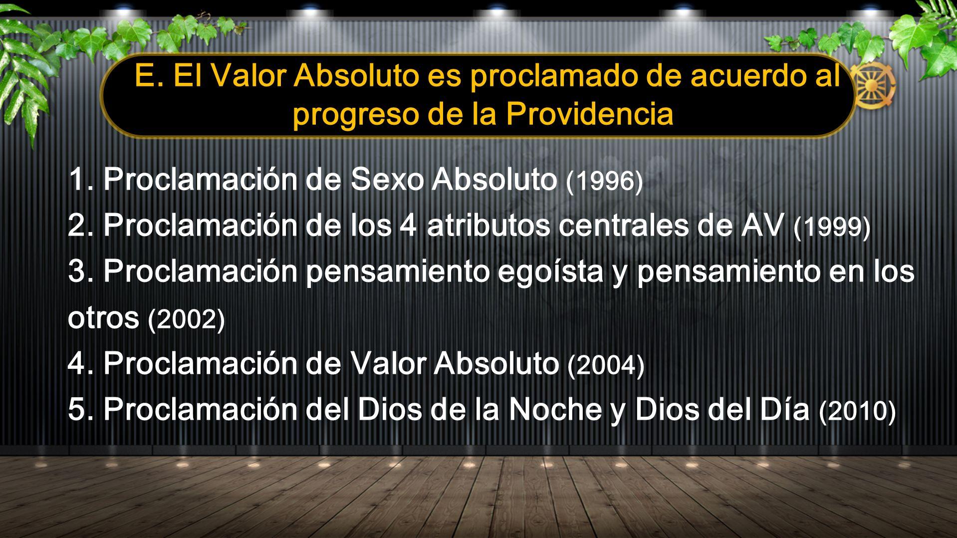 E. El Valor Absoluto es proclamado de acuerdo al progreso de la Providencia 1. Proclamación de Sexo Absoluto (1996) 2. Proclamación de los 4 atributos