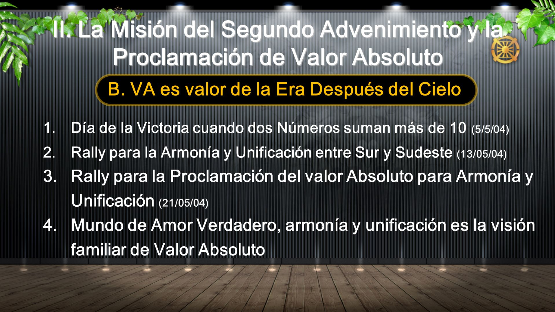 B. VA es valor de la Era Después del Cielo 1.Día de la Victoria cuando dos Números suman más de 10 (5/5/04) 2.Rally para la Armonía y Unificación entr