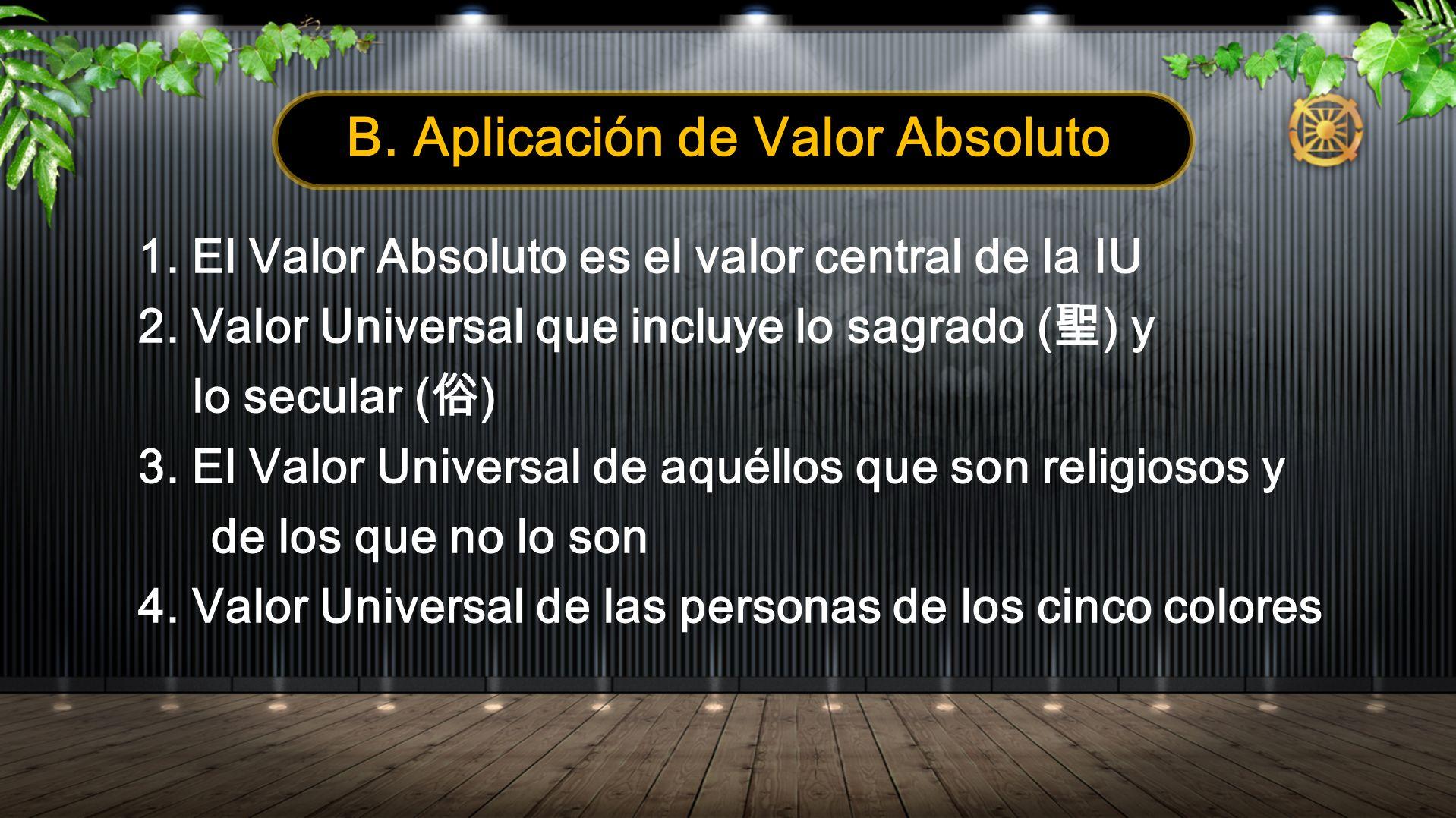 B. Aplicación de Valor Absoluto 1. El Valor Absoluto es el valor central de la IU 2. Valor Universal que incluye lo sagrado ( ) y lo secular ( ) 3. El