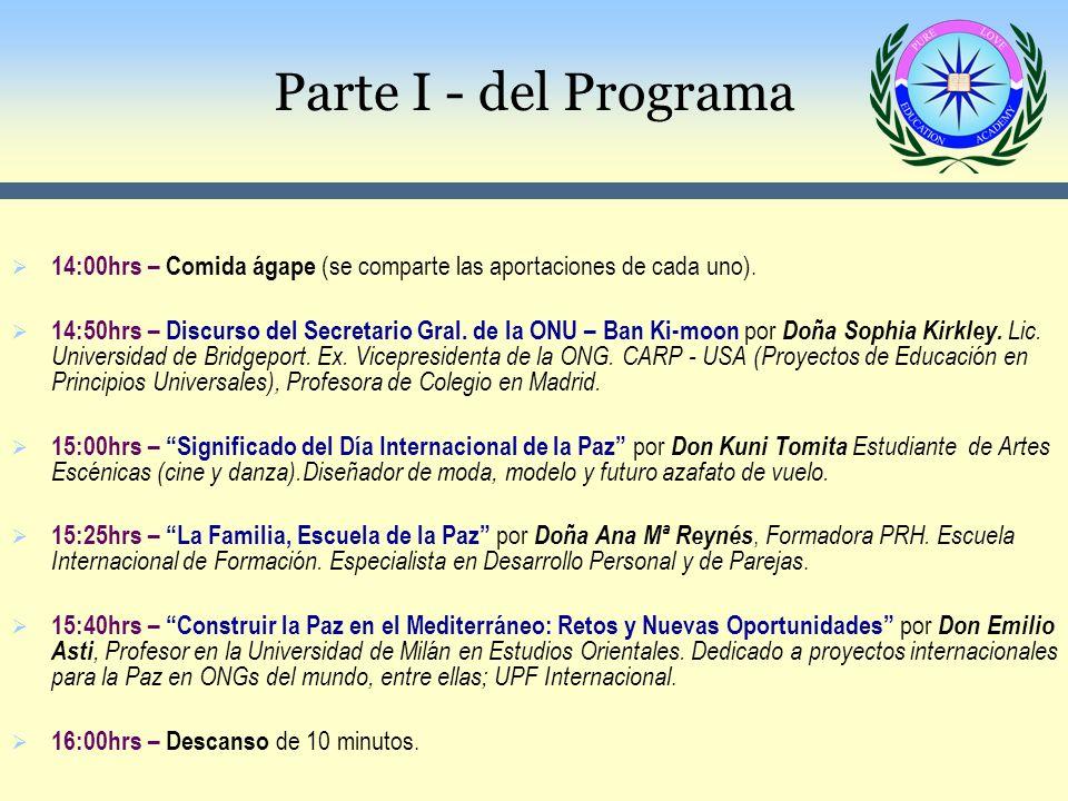 Parte I - del Programa 14:00hrs – Comida ágape (se comparte las aportaciones de cada uno). 14:50hrs – Discurso del Secretario Gral. de la ONU – Ban Ki