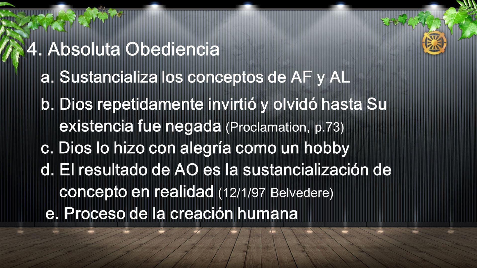 4. Absoluta Obediencia a. Sustancializa los conceptos de AF y AL b. Dios repetidamente invirtió y olvidó hasta Su existencia fue negada (Proclamation,