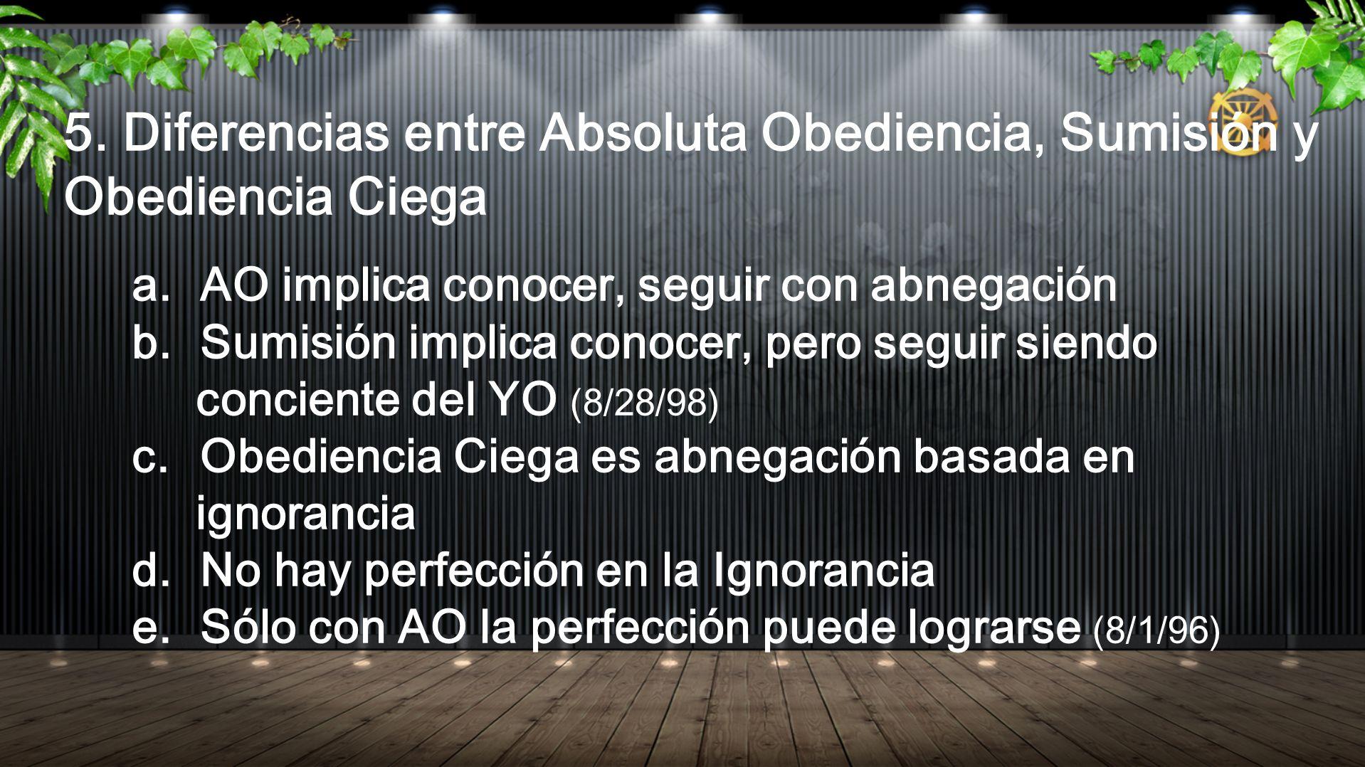 5. Diferencias entre Absoluta Obediencia, Sumisión y Obediencia Ciega a.AO implica conocer, seguir con abnegación b.Sumisión implica conocer, pero seg