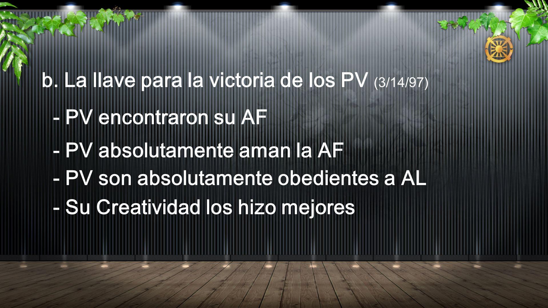 b. La llave para la victoria de los PV (3/14/97) - PV encontraron su AF - PV absolutamente aman la AF - PV son absolutamente obedientes a AL - Su Crea