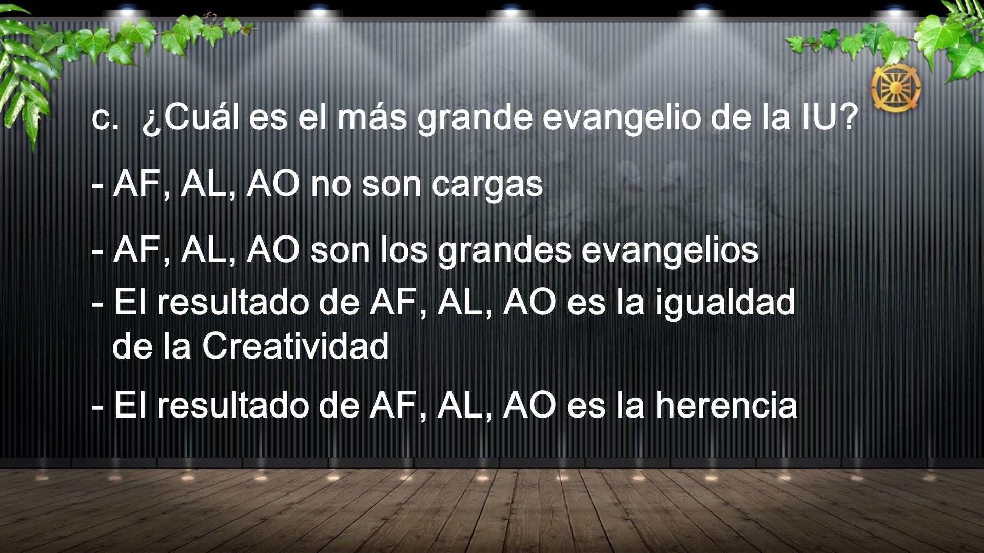 c. ¿Cuál es el más grande evangelio de la IU? - AF, AL, AO no son cargas - AF, AL, AO son los grandes evangelios - El resultado de AF, AL, AO es la ig