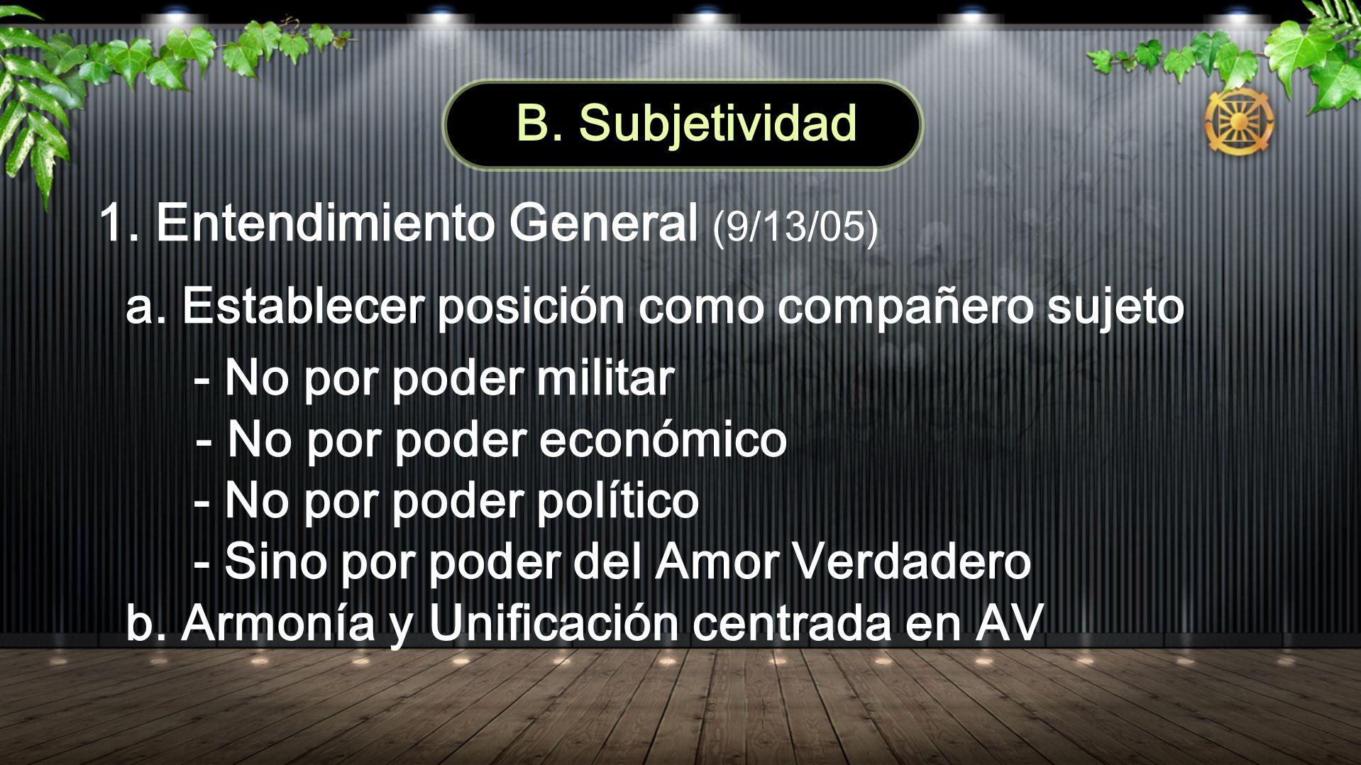 B. Subjetividad 1. Entendimiento General (9/13/05) a. Establecer posición como compañero sujeto - No por poder militar - No por poder económico - No p