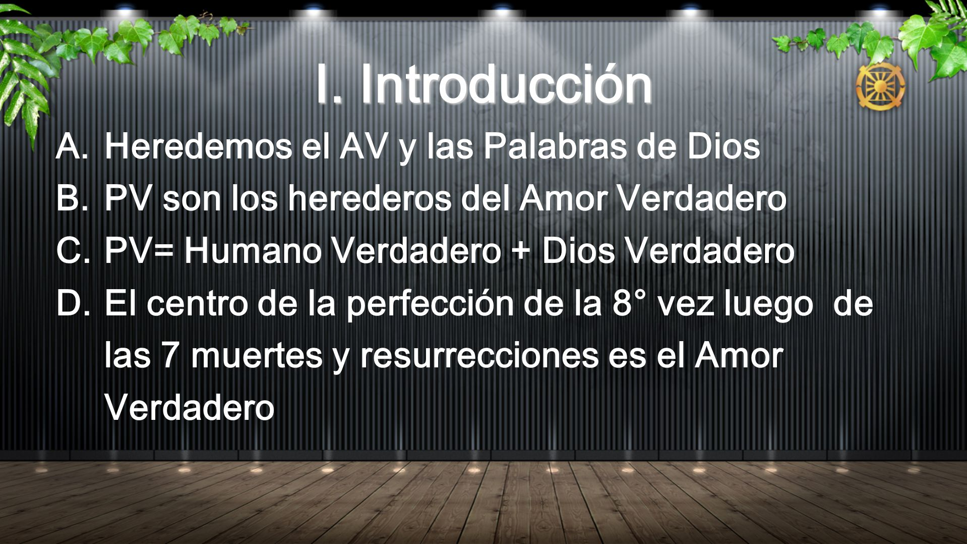 I. Introducción A.Heredemos el AV y las Palabras de Dios B.PV son los herederos del Amor Verdadero C.PV= Humano Verdadero + Dios Verdadero D.El centro