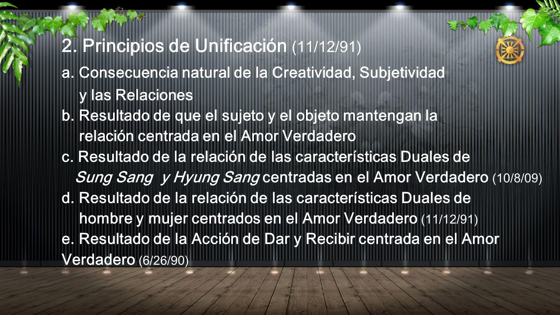 2. Principios de Unificación (11/12/91) a. Consecuencia natural de la Creatividad, Subjetividad y las Relaciones b. Resultado de que el sujeto y el ob