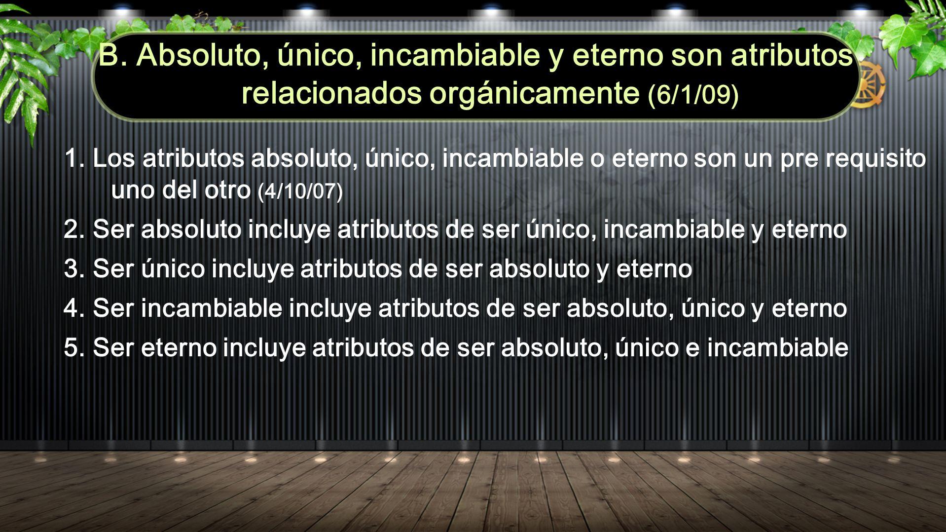 1. Los atributos absoluto, único, incambiable o eterno son un pre requisito uno del otro (4/10/07) 2. Ser absoluto incluye atributos de ser único, inc
