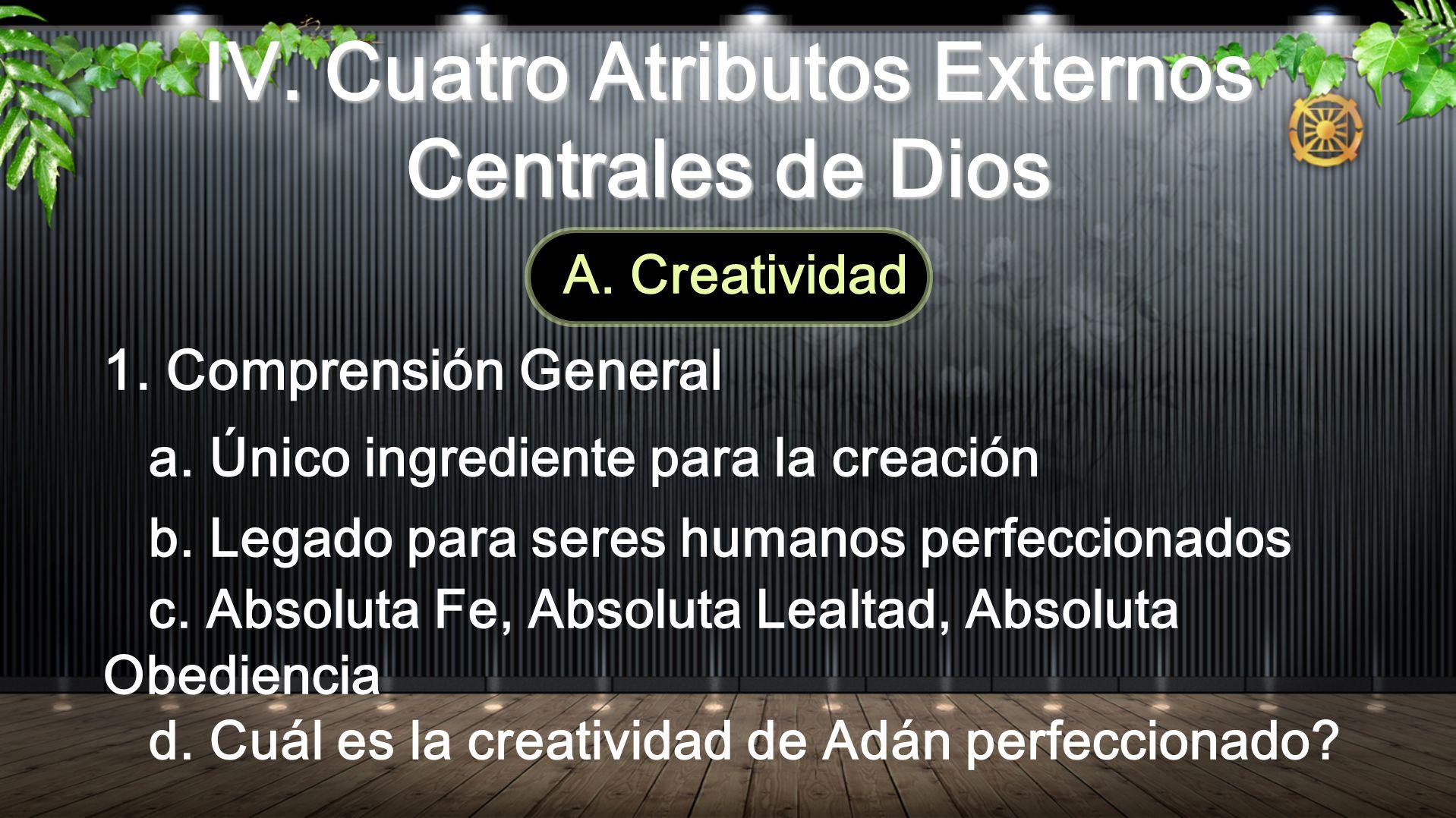IV. Cuatro Atributos Externos Centrales de Dios A. Creatividad 1. Comprensión General a. Único ingrediente para la creación b. Legado para seres human