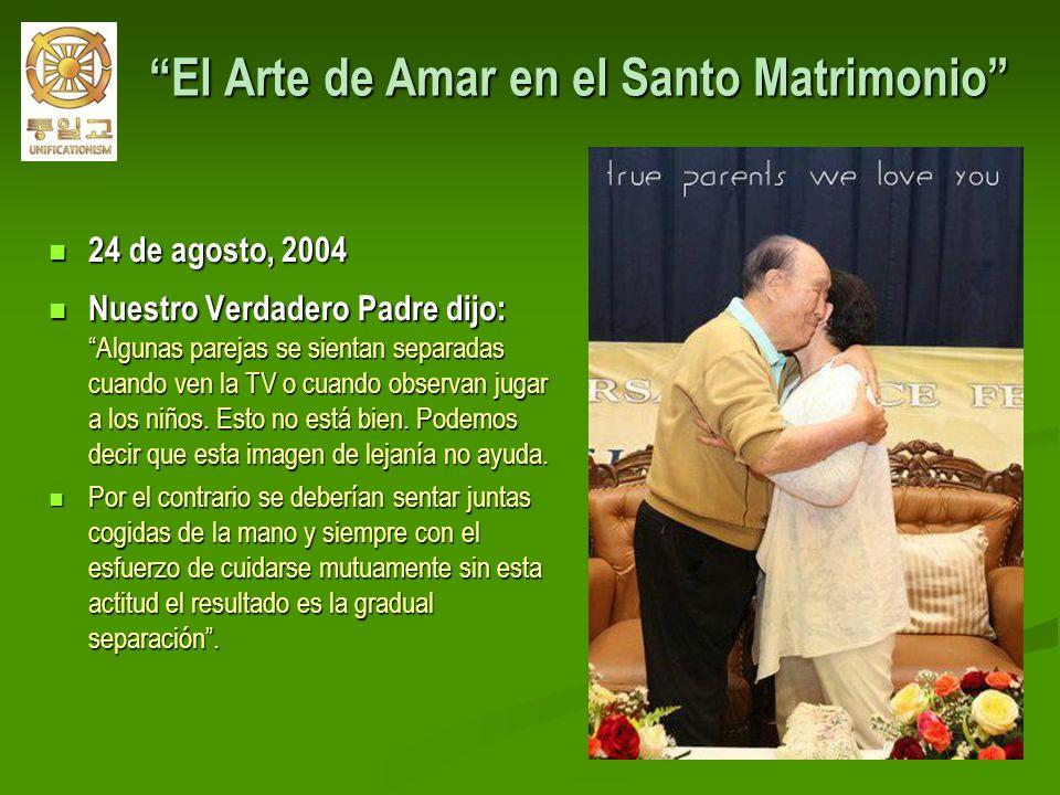 El Arte de Amar en el Santo Matrimonio El Arte de Amar en el Santo Matrimonio 24 de agosto, 2004 24 de agosto, 2004 Nuestro Verdadero Padre dijo: Algu