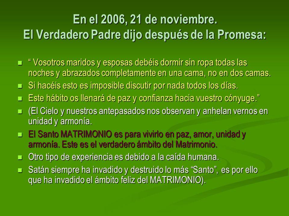 En el 2006, 21 de noviembre. El Verdadero Padre dijo después de la Promesa: Vosotros maridos y esposas debéis dormir sin ropa todas las noches y abraz