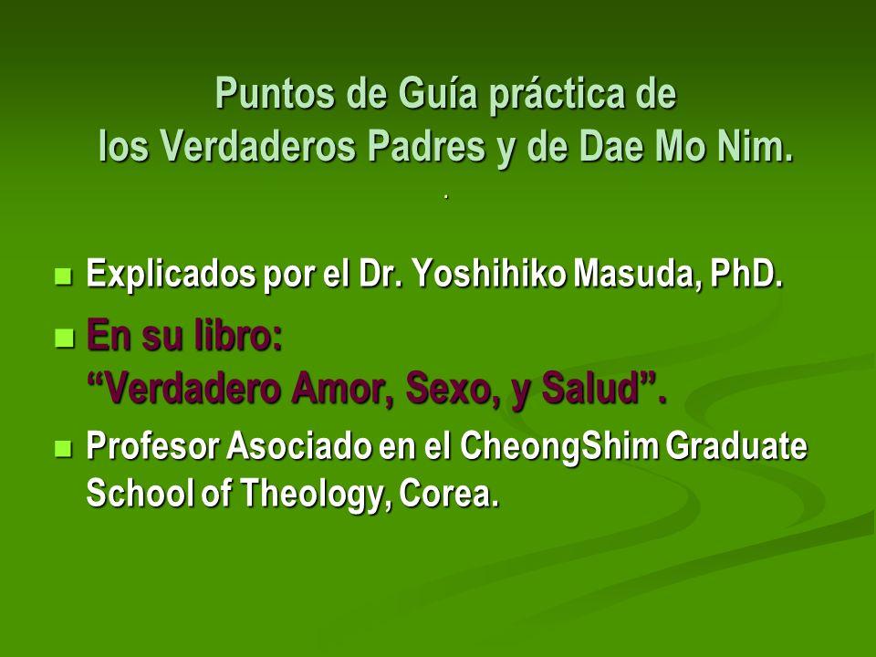 Puntos de Guía práctica de los Verdaderos Padres y de Dae Mo Nim.. Explicados por el Dr. Yoshihiko Masuda, PhD. Explicados por el Dr. Yoshihiko Masuda
