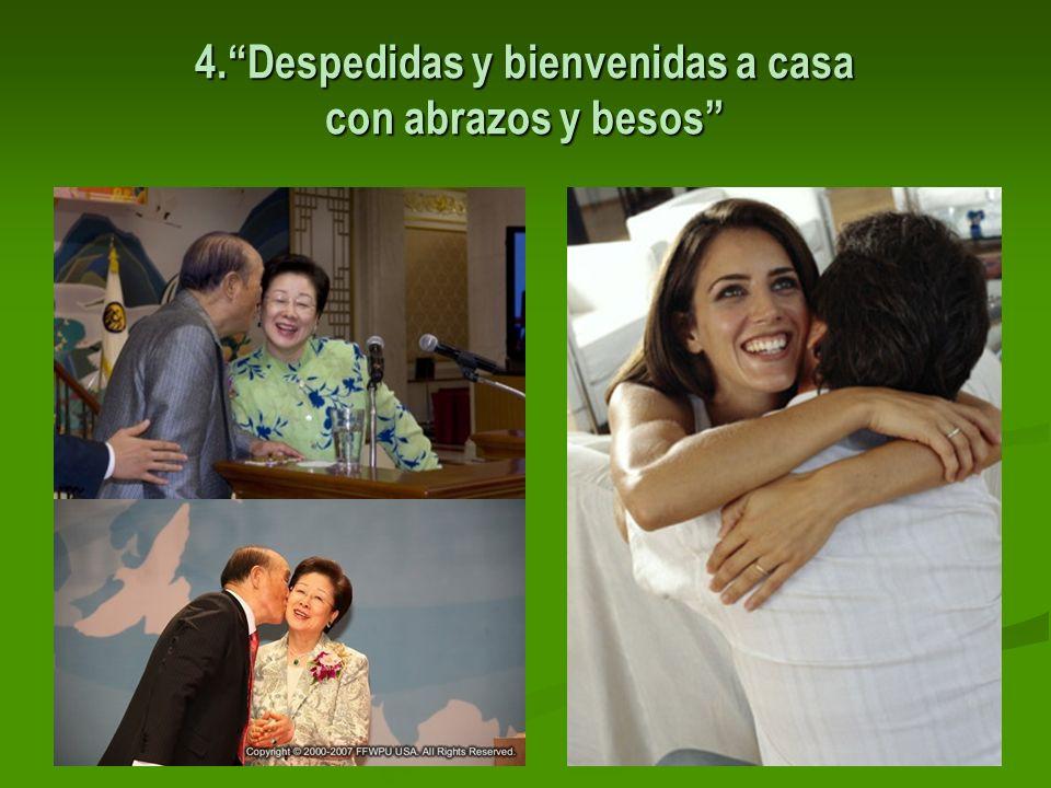 4.Despedidas y bienvenidas a casa con abrazos y besos