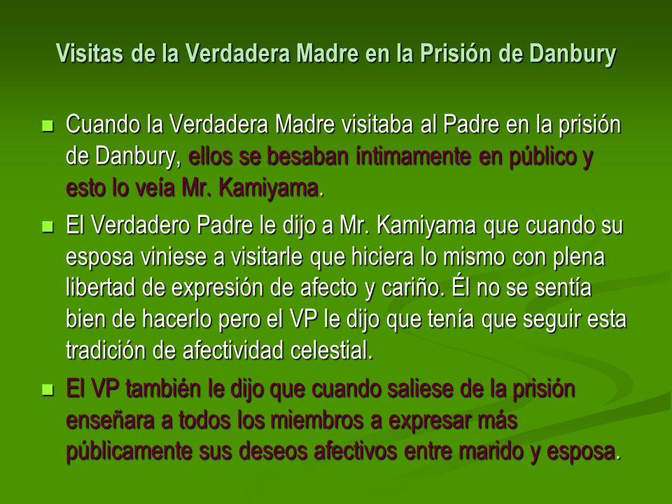 Visitas de la Verdadera Madre en la Prisión de Danbury Cuando la Verdadera Madre visitaba al Padre en la prisión de Danbury, ellos se besaban íntimame