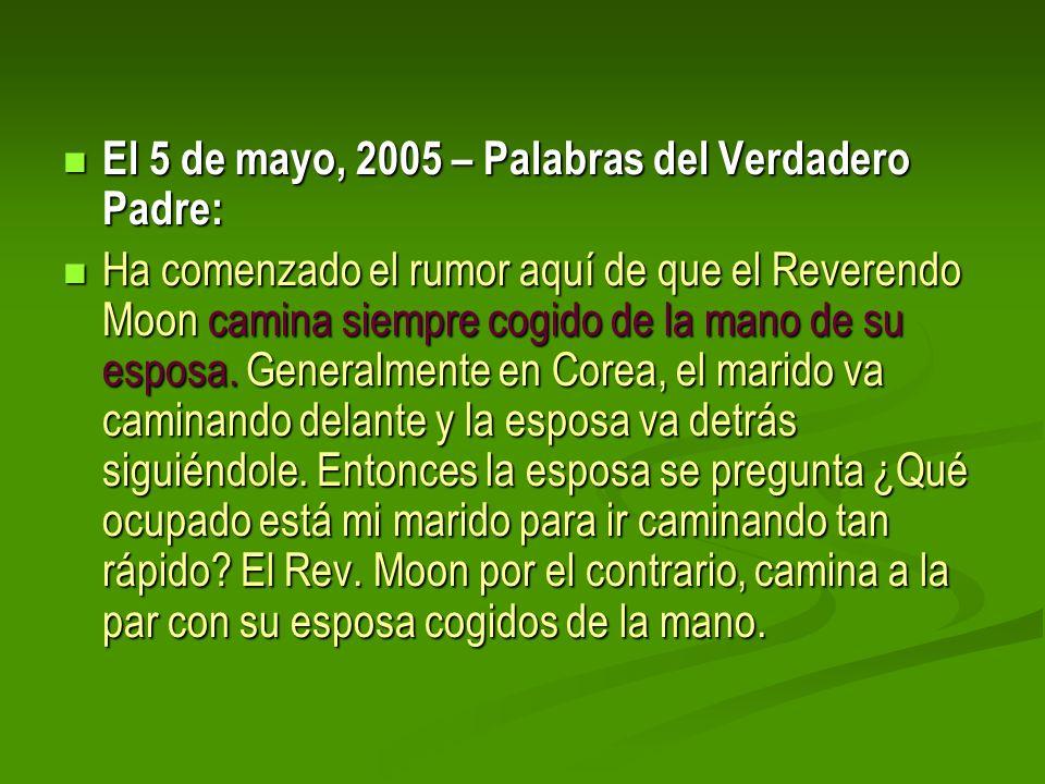 El 5 de mayo, 2005 – Palabras del Verdadero Padre: El 5 de mayo, 2005 – Palabras del Verdadero Padre: Ha comenzado el rumor aquí de que el Reverendo M