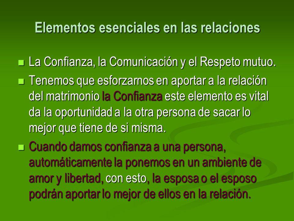 Elementos esenciales en las relaciones La Confianza, la Comunicación y el Respeto mutuo. La Confianza, la Comunicación y el Respeto mutuo. Tenemos que