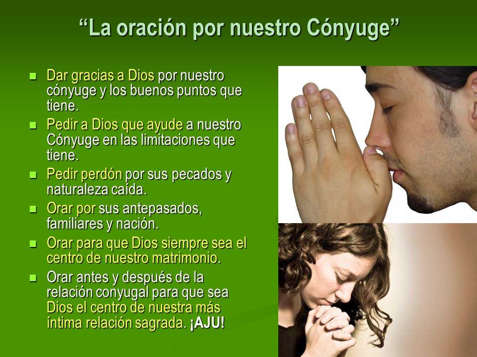La oración por nuestro Cónyuge Dar gracias a Dios por nuestro cónyuge y los buenos puntos que tiene. Dar gracias a Dios por nuestro cónyuge y los buen